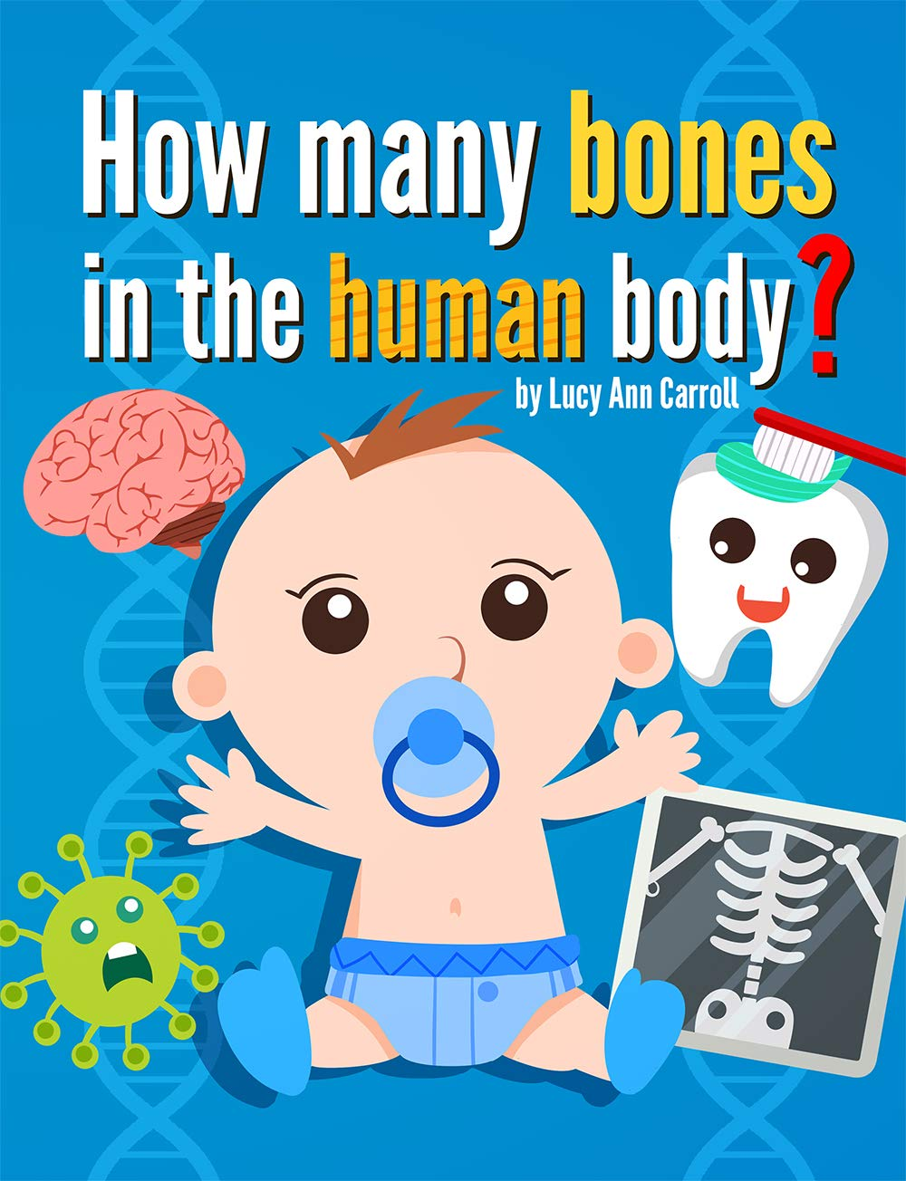 How Many Bones in the Human Body?: Do We Only Use 10% of Our Brain? What is the Strongest Part of Our Body? The Most Shocking and Crazy Facts about the ... Your Mind! (Human Facts for You Book 2)