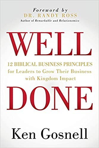 Well Done: 12 Biblical Business Principles for Leaders to Grow Their Business with Kingdom Impact