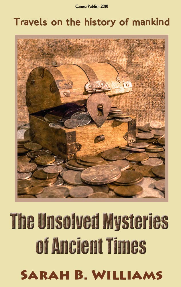 The Unsolved Mysteries of Ancient Times: Travels on the history of mankind