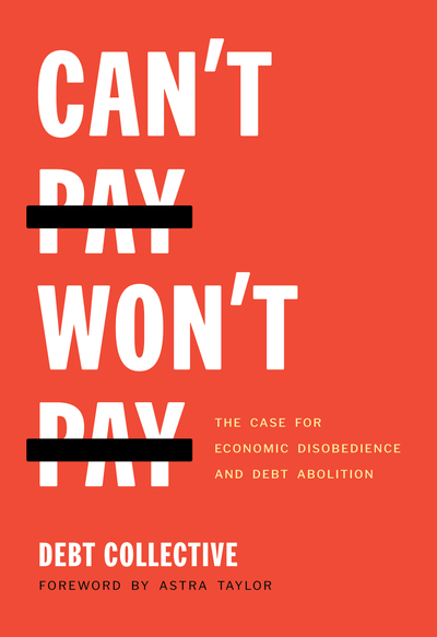 Can't Pay, Won't Pay: The Case for Economic Disobedience and Debt Abolition