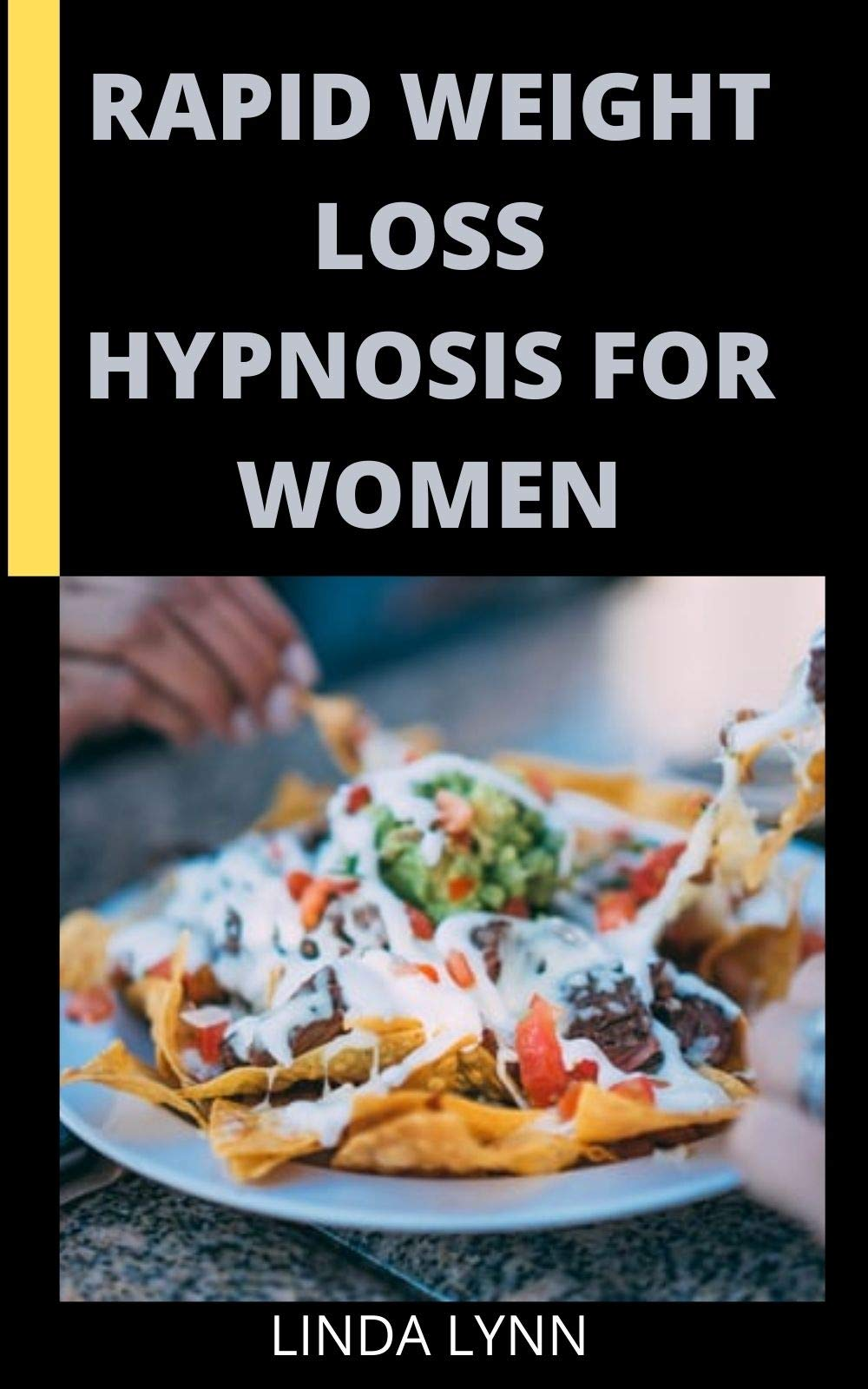 RAPID WEIGHT LOSS HYPNOSIS FOR WOMEN: 40 Recipes Plus Guide to Natural Rapid Weight Loss with Hypnosis and Meditation. Hypnotic Gastric Band, Fat Burn and Calorie Blast with Self-Hypnosis