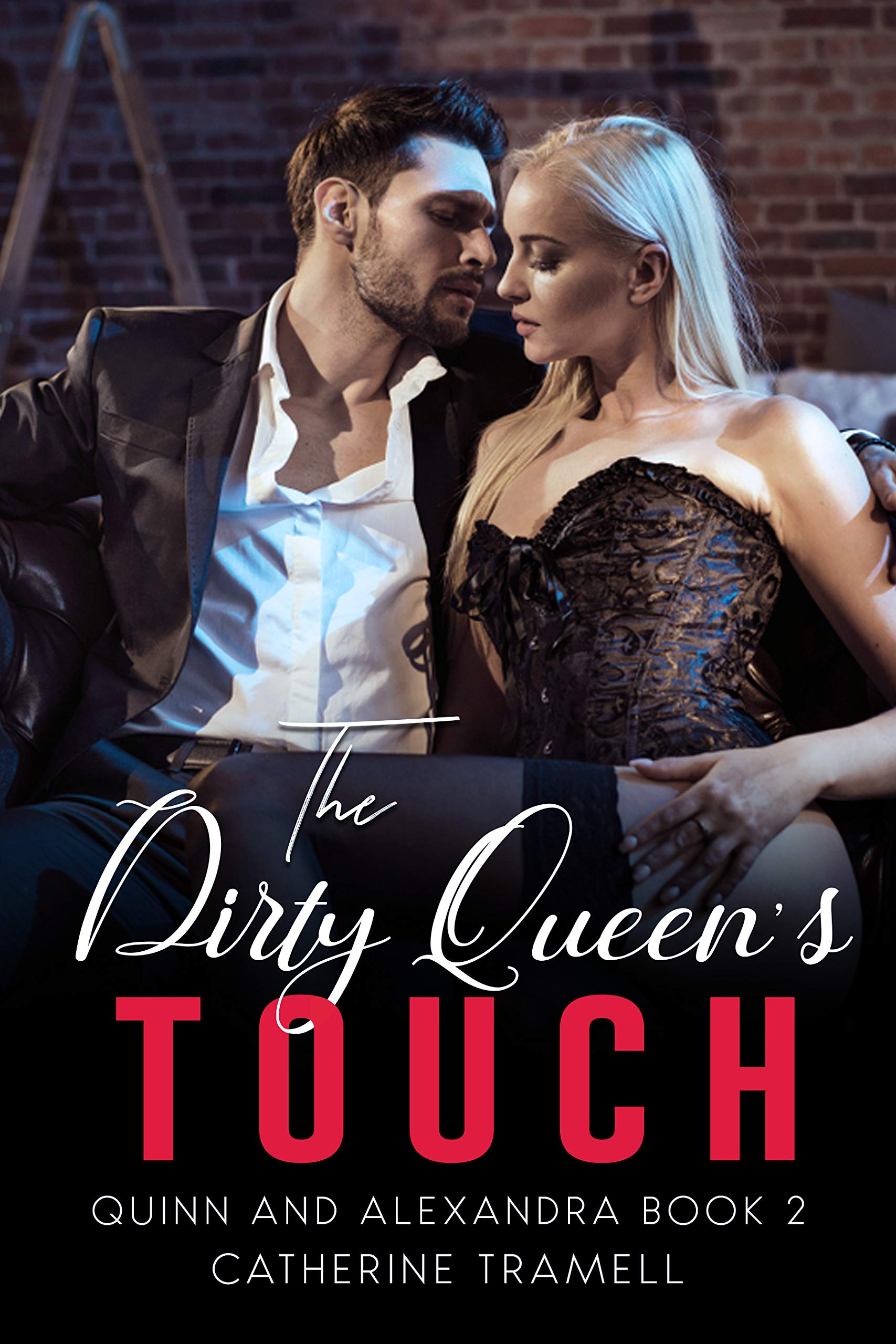 The Dirty Queen's Touch (QUINN AND ALEXANDRA Book 2)
