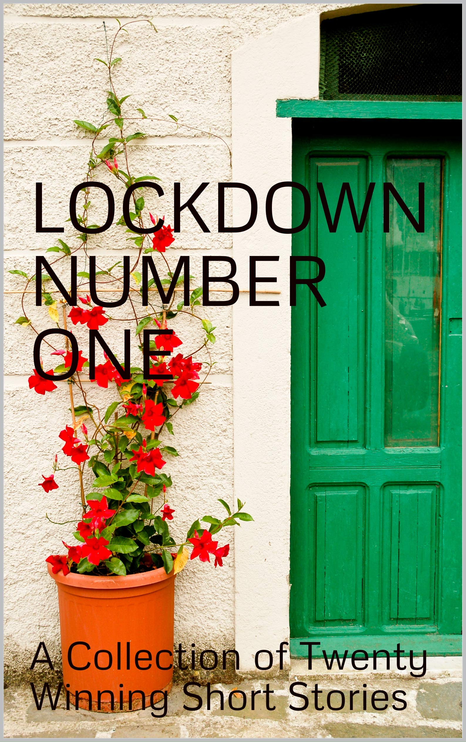 Lockdown Number One: A Collection of Twenty Winning Short Stories`