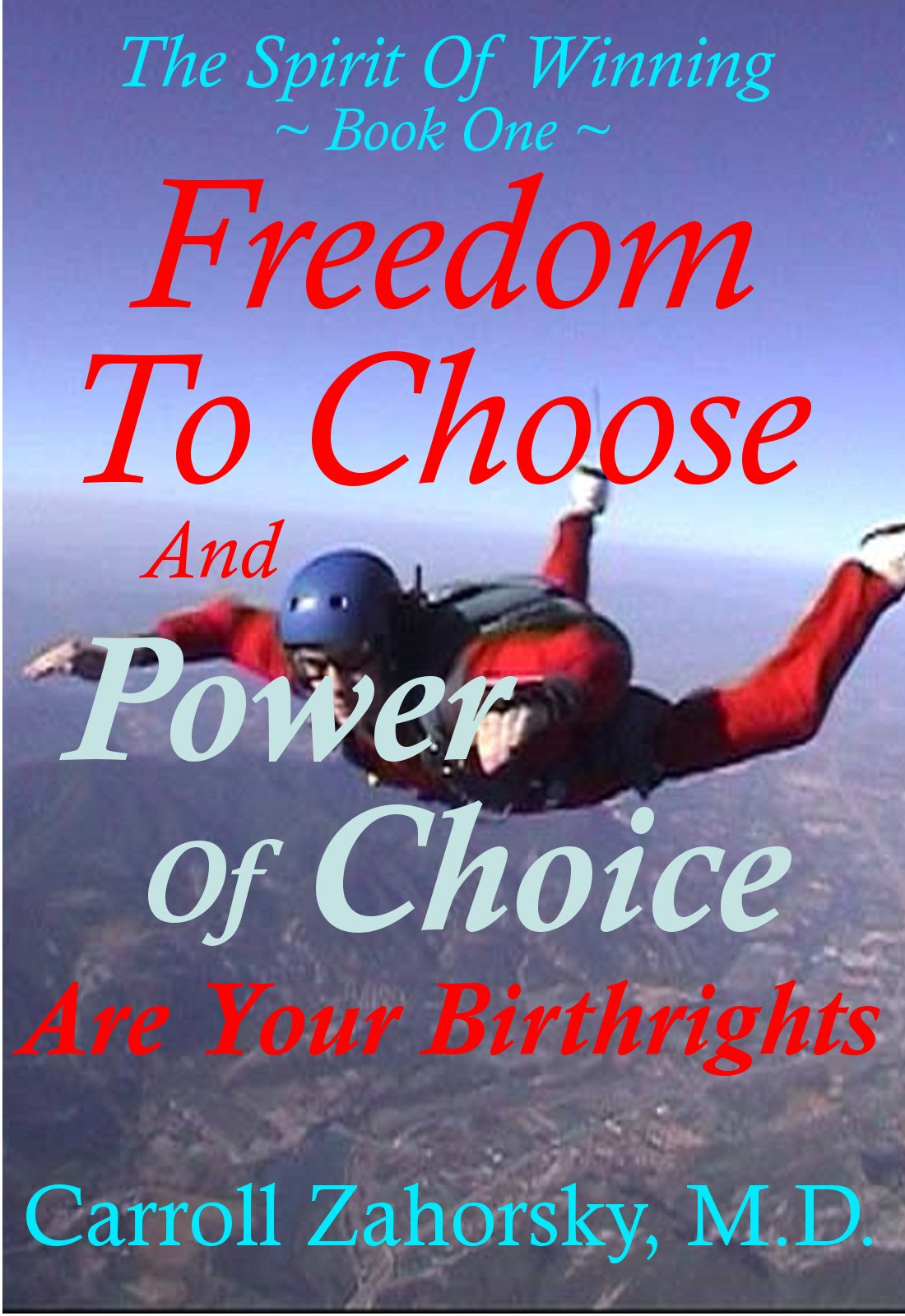 FREEDOM To CHOOSE And POWER Of CHOICE Are Your Birthrights - Book One (The Spirit Of Winning 2)