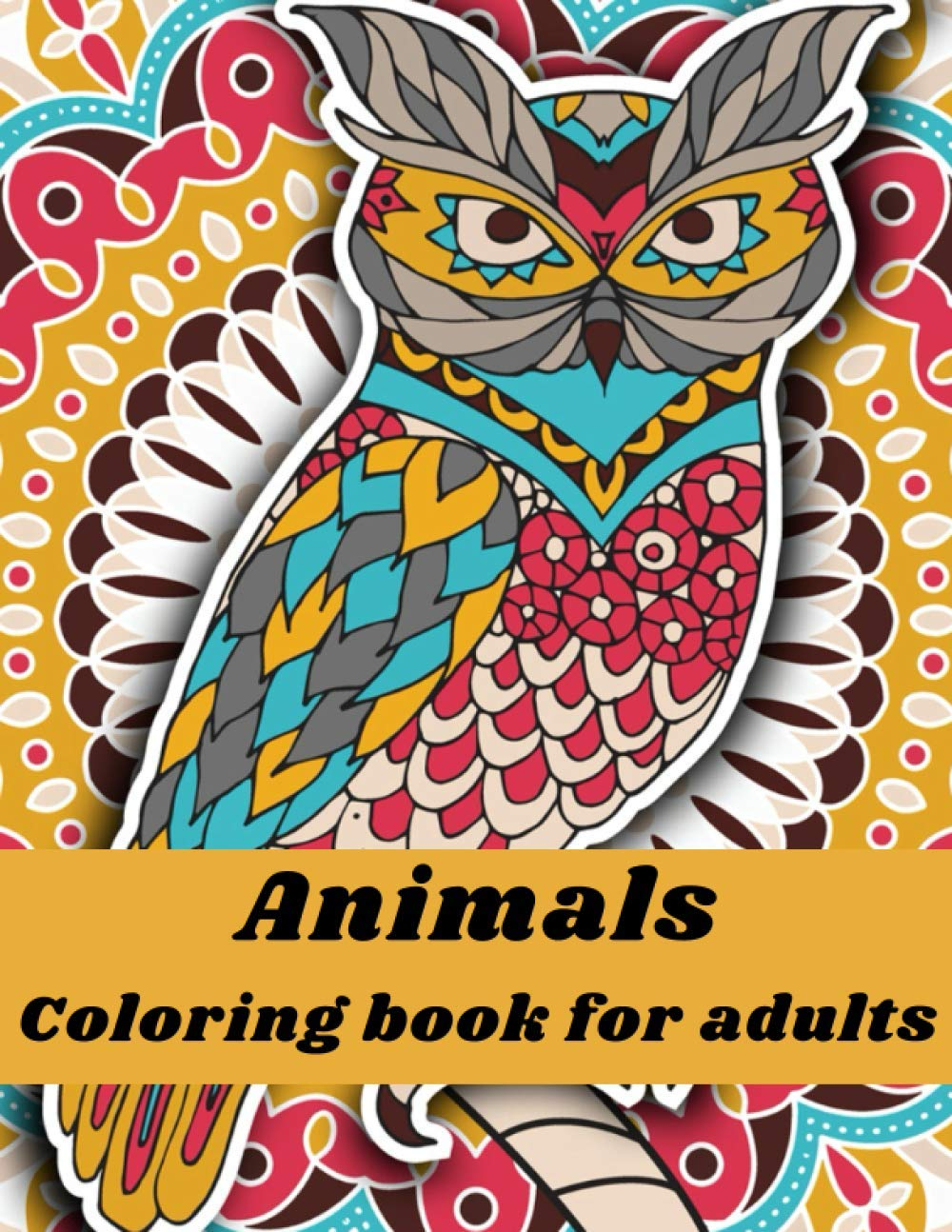 Animals Coloring Book for Adult: Inspirational Stress Relieving Designs Animals, Mandalas, Flowers, Paisley Patterns, Destress and Good Vibes Book