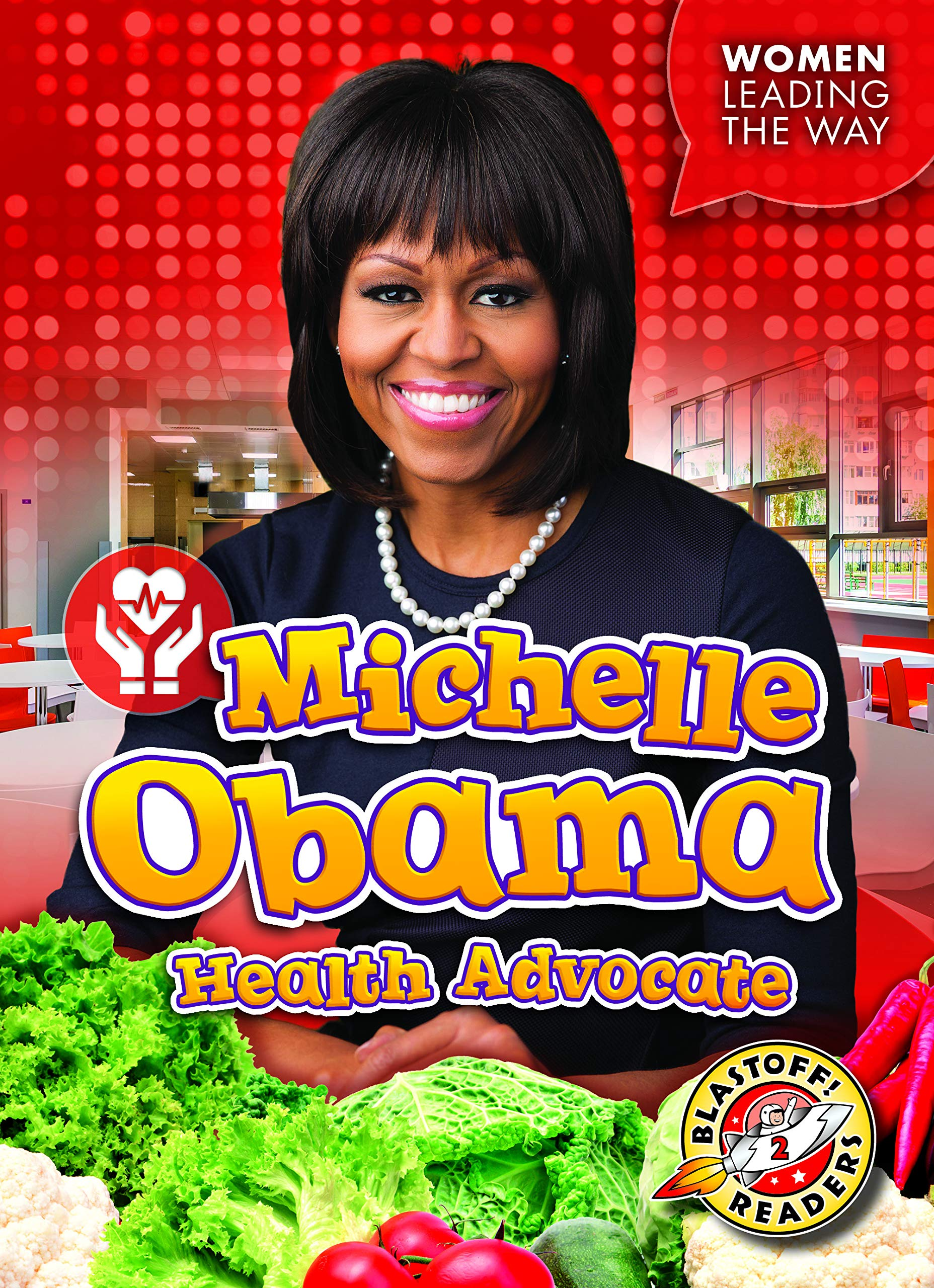 Michelle Obama: Health Advocate (Women Leading the Way: Blastoff Readers. Level 2)