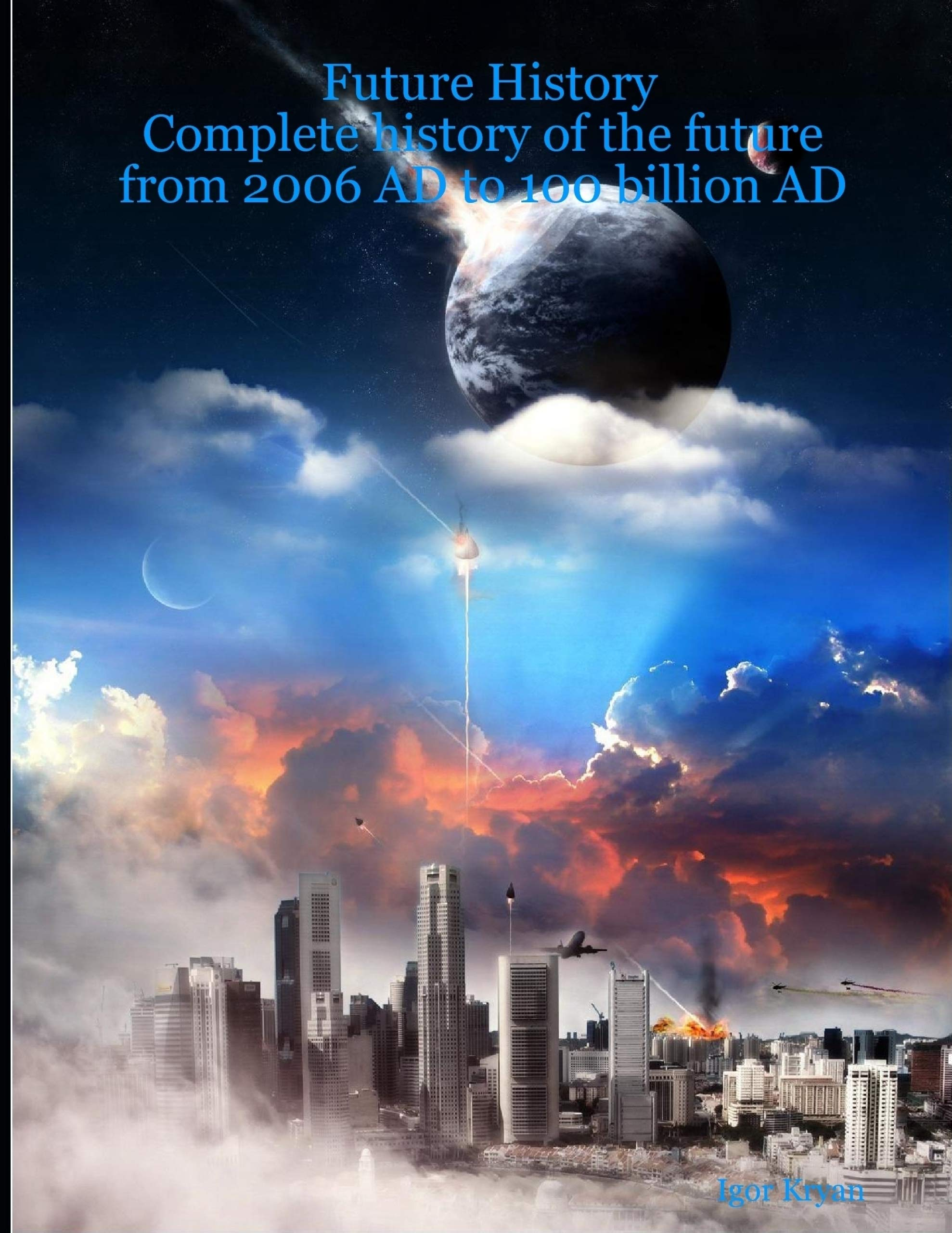 Future History: Complete History of the Future from 2006 AD to 100 Billion AD