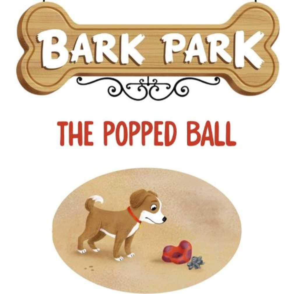 Bark Park The Popped Ball: Recommended for classic children's picture books