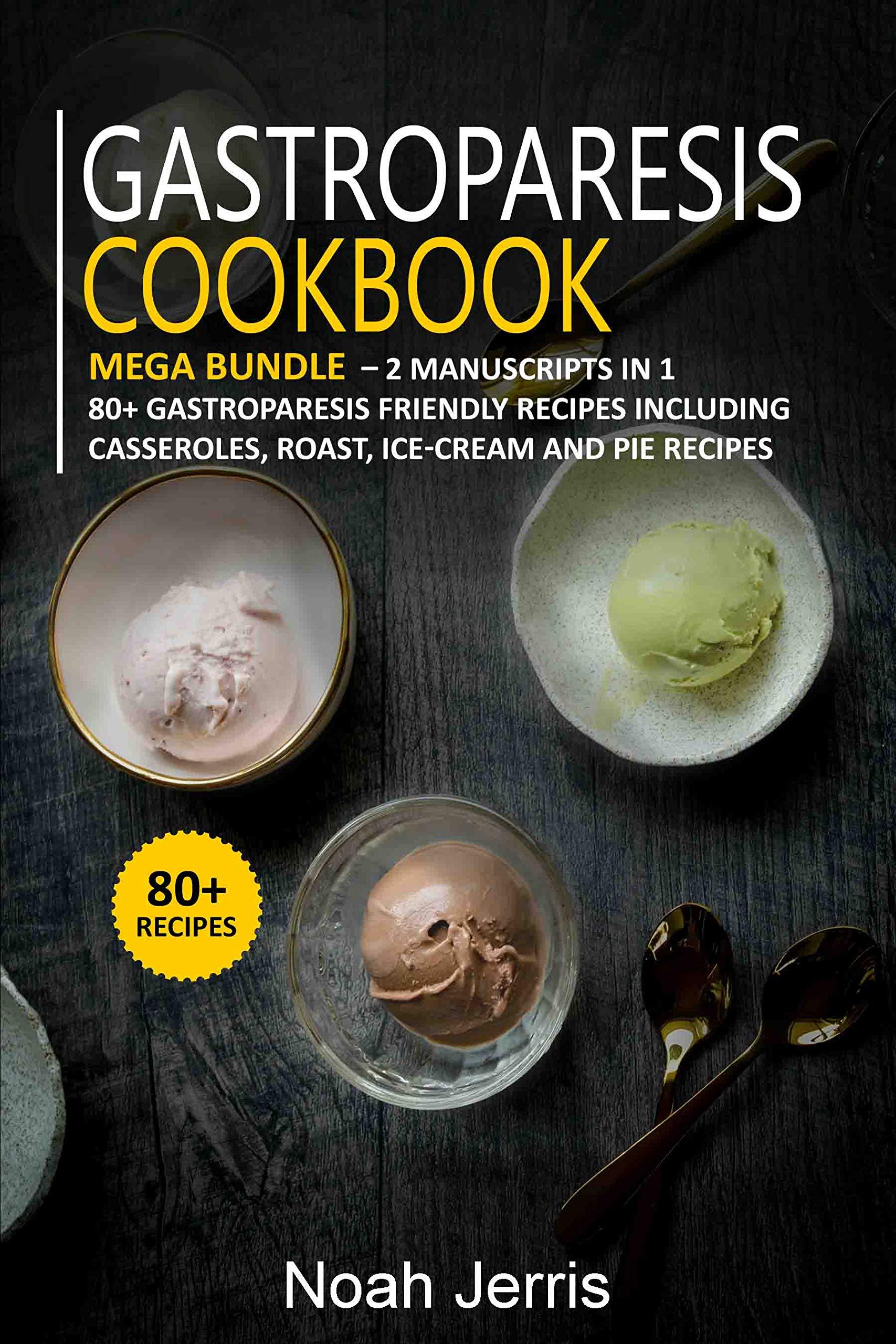 GASTROPARESIS COOKBOOK: MEGA BUNDLE – 2 Manuscripts in 1 – 80+ Gastroparesis - friendly recipes including casseroles, roast, ice-cream and pie recipes