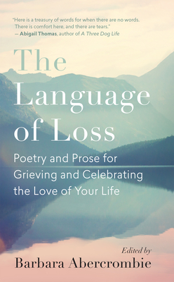 The Language of Loss: Poetry and Prose for Grieving and Celebrating the Love of Your Life