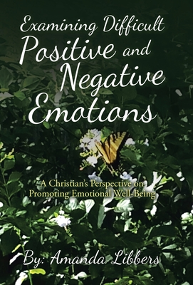 Examining Difficult Positive and Negative Emotions: A Christian's Perspective on Promoting Emotional Well-Being