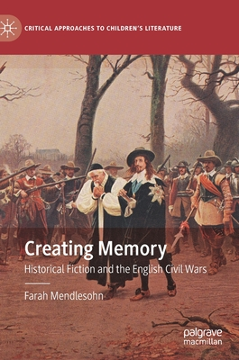Creating Memory: Historical Fiction and the English Civil Wars