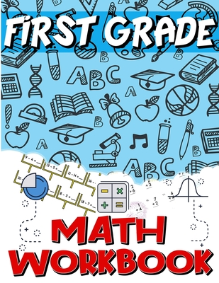 First Grade Math Workbook: Addition & Subtraction Worksheets, Easy and Fun Math Activities, Build the Best Possible Foundation for Your Child