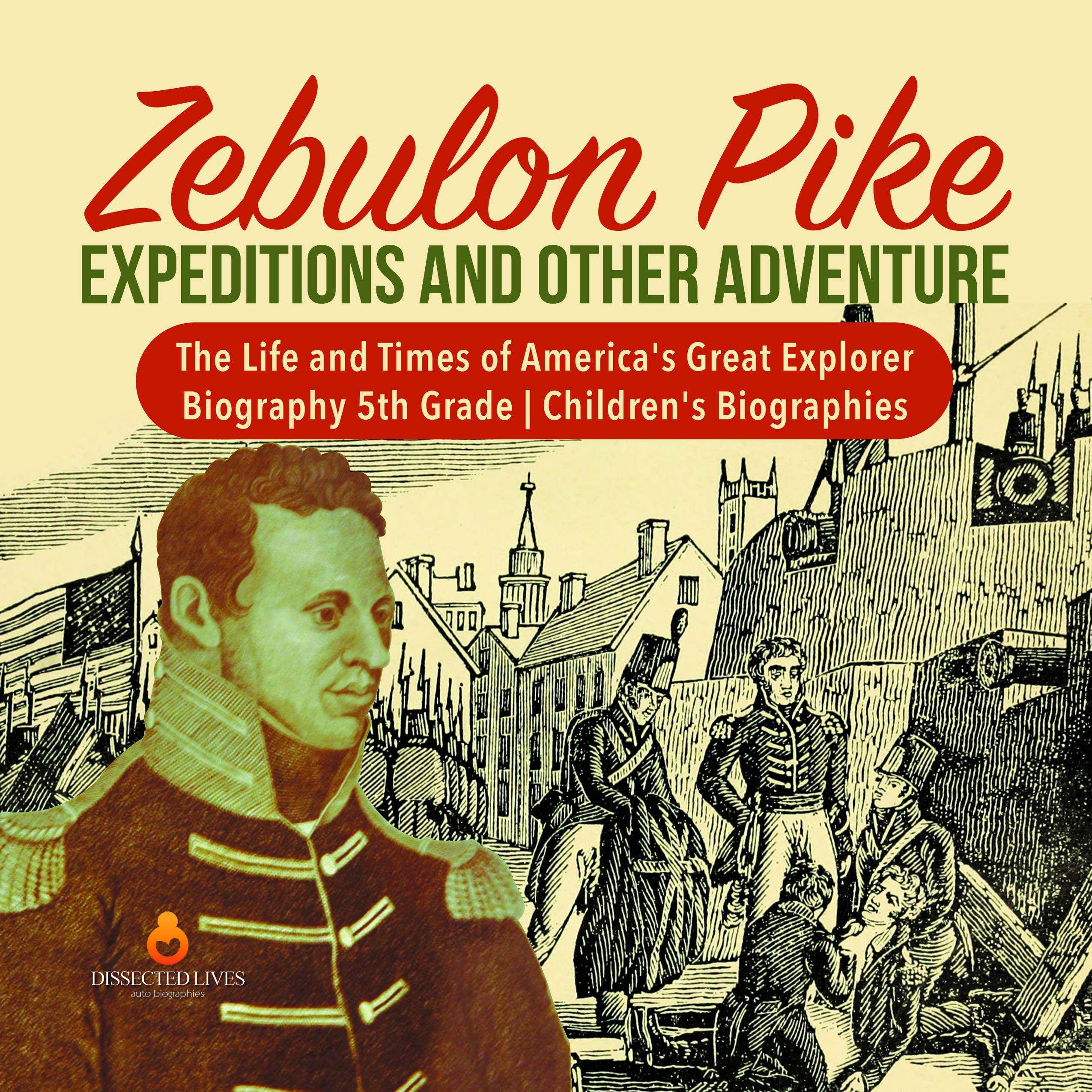 Zebulon Pike Expeditions and Other Adventure | The Life and Times of America's Great Explorer | Biography 5th Grade | Children's Biographies