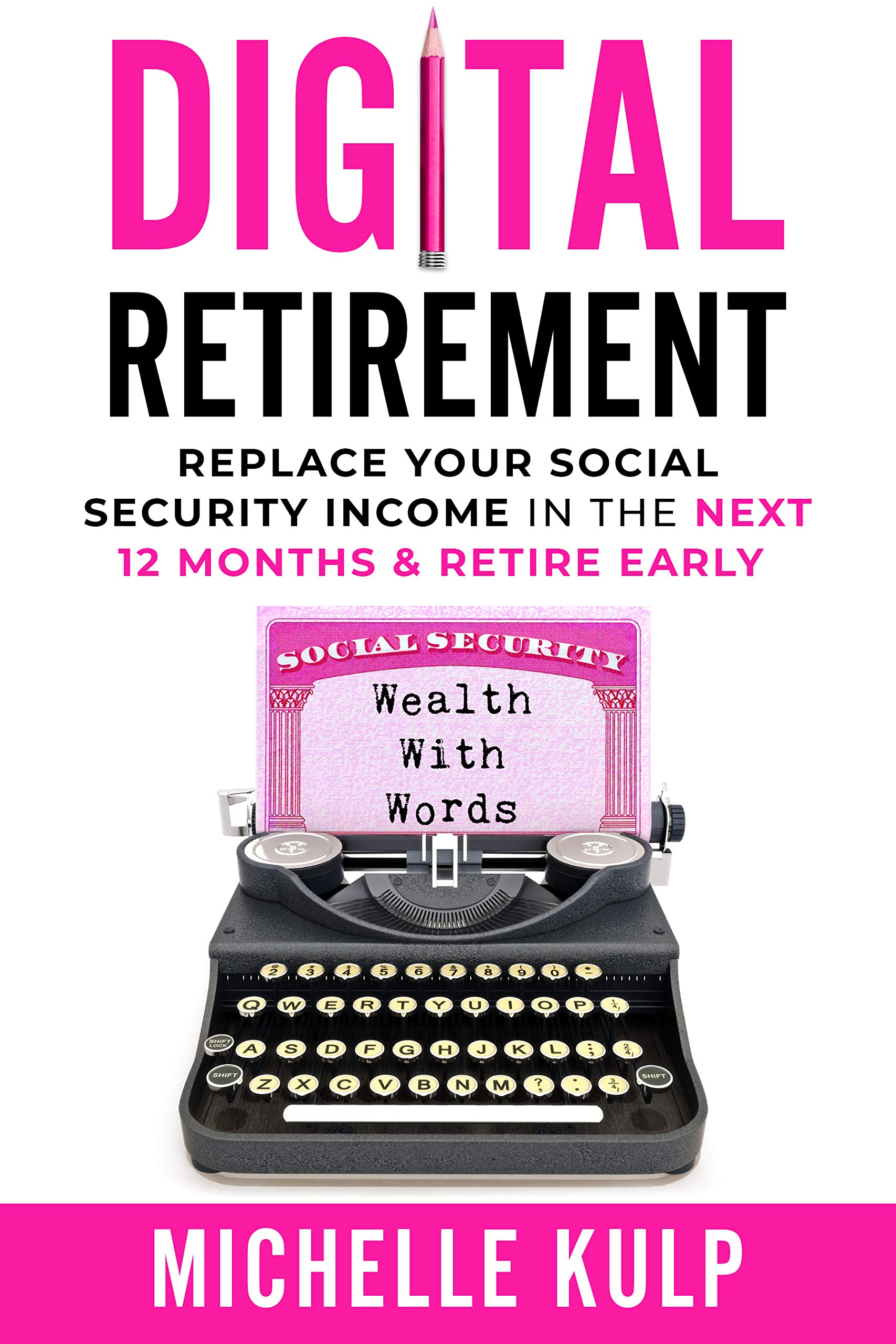 Digital Retirement: Replace Your Social Security Income In The Next 12 Months & Retire Early