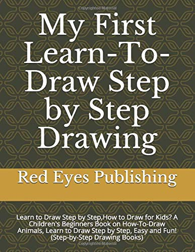 My First Learn-To-Draw Step by Step Drawing: Learn to Draw Step by Step,How to Draw for Kids? A Children's Beginners Book on How-To-Draw Animals, ... Easy and Fun! (Step-by-Step Drawing Books)
