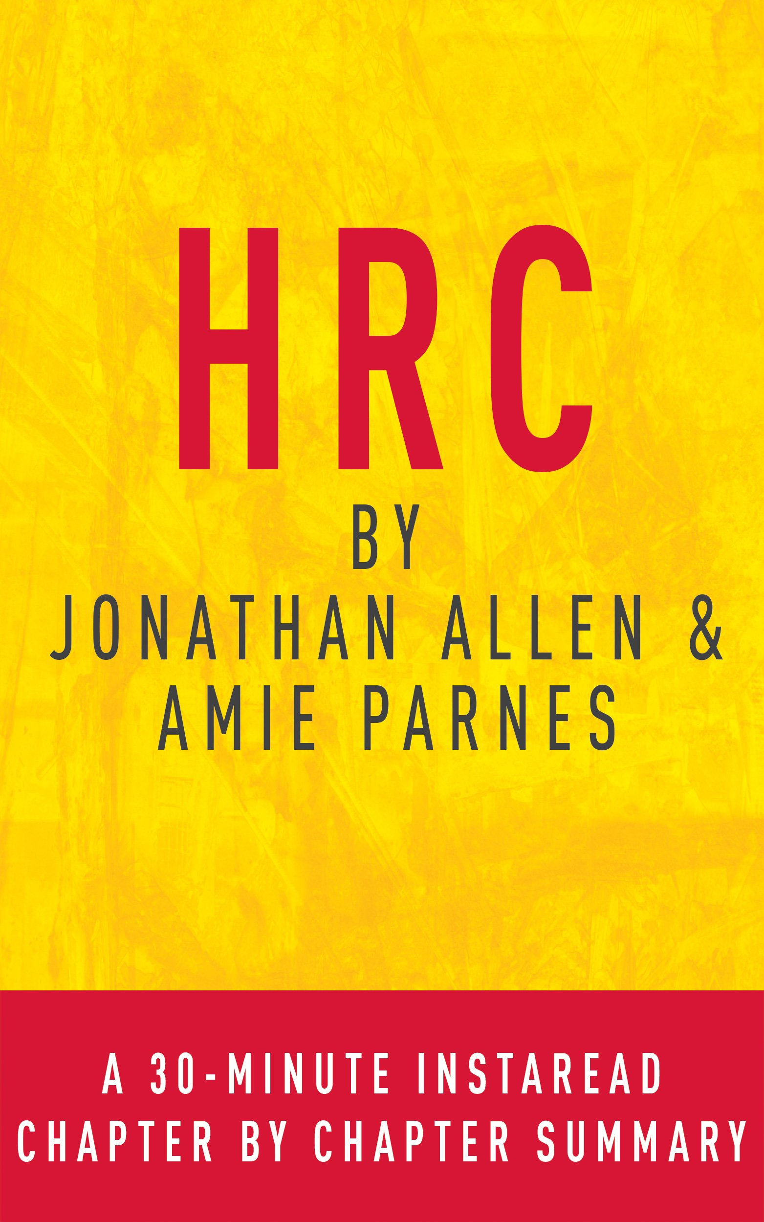 HRC by Jonathan Allen & Amy Parnes: A 30-minute Chapter-by-Chapter Summary: State Secrets and the Rebirth of Hillary Clinton