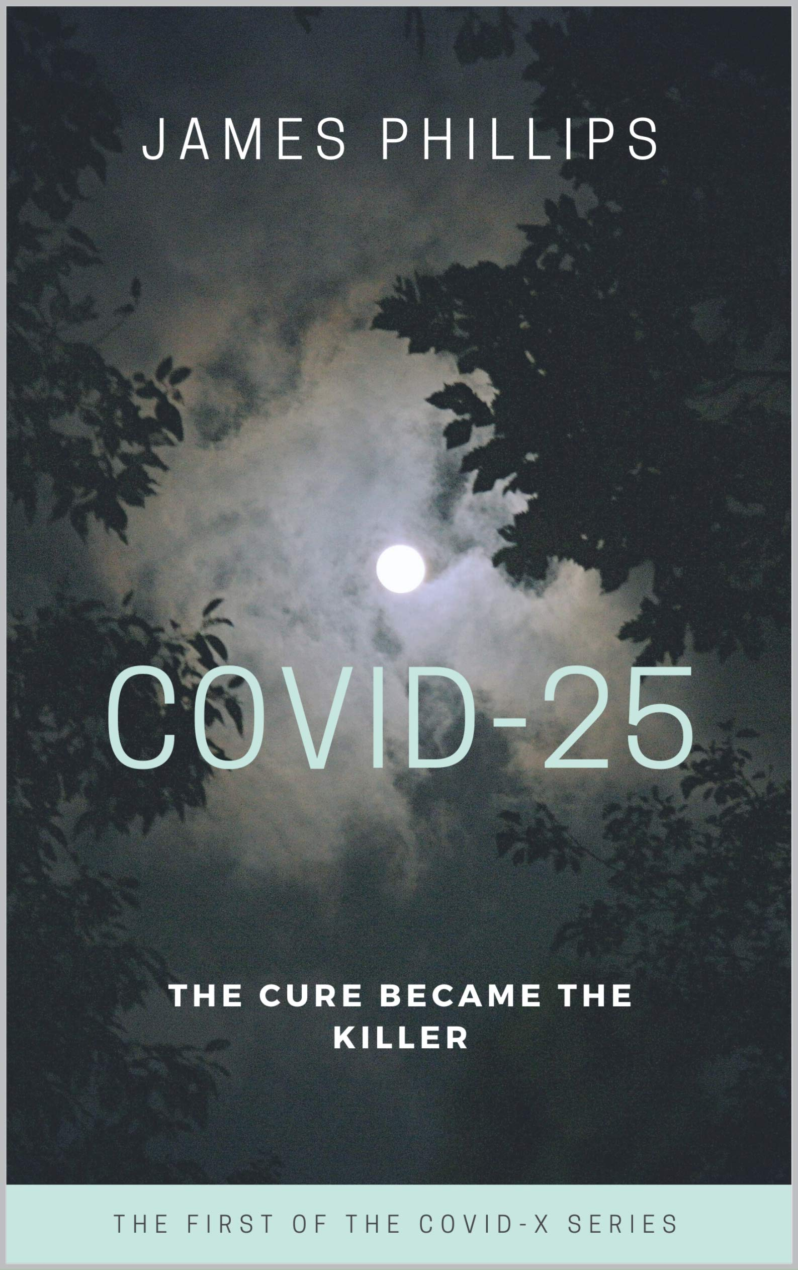 COVID-25: The cure became the killer (COVID-X Book 1)