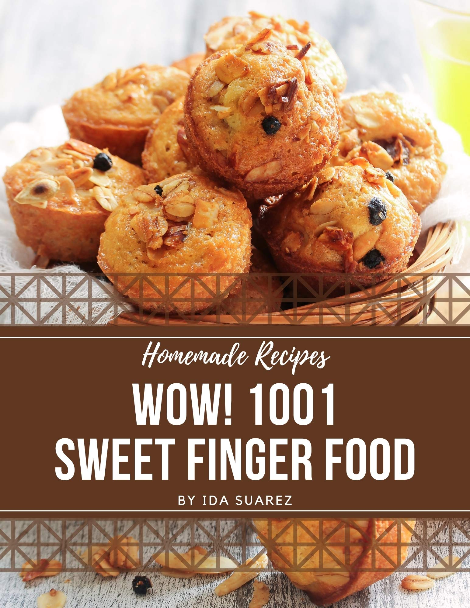 Wow! 1001 Homemade Sweet Finger Food Recipes: The Best Homemade Sweet Finger Food Cookbook that Delights Your Taste Buds