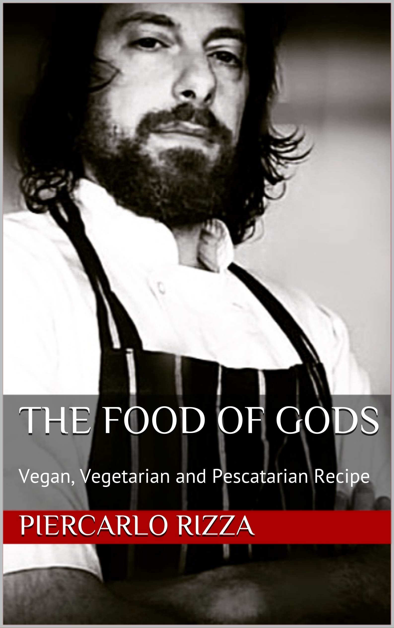 The Food of Gods: Vegan, Vegetarian and Pescatarian Recipes
