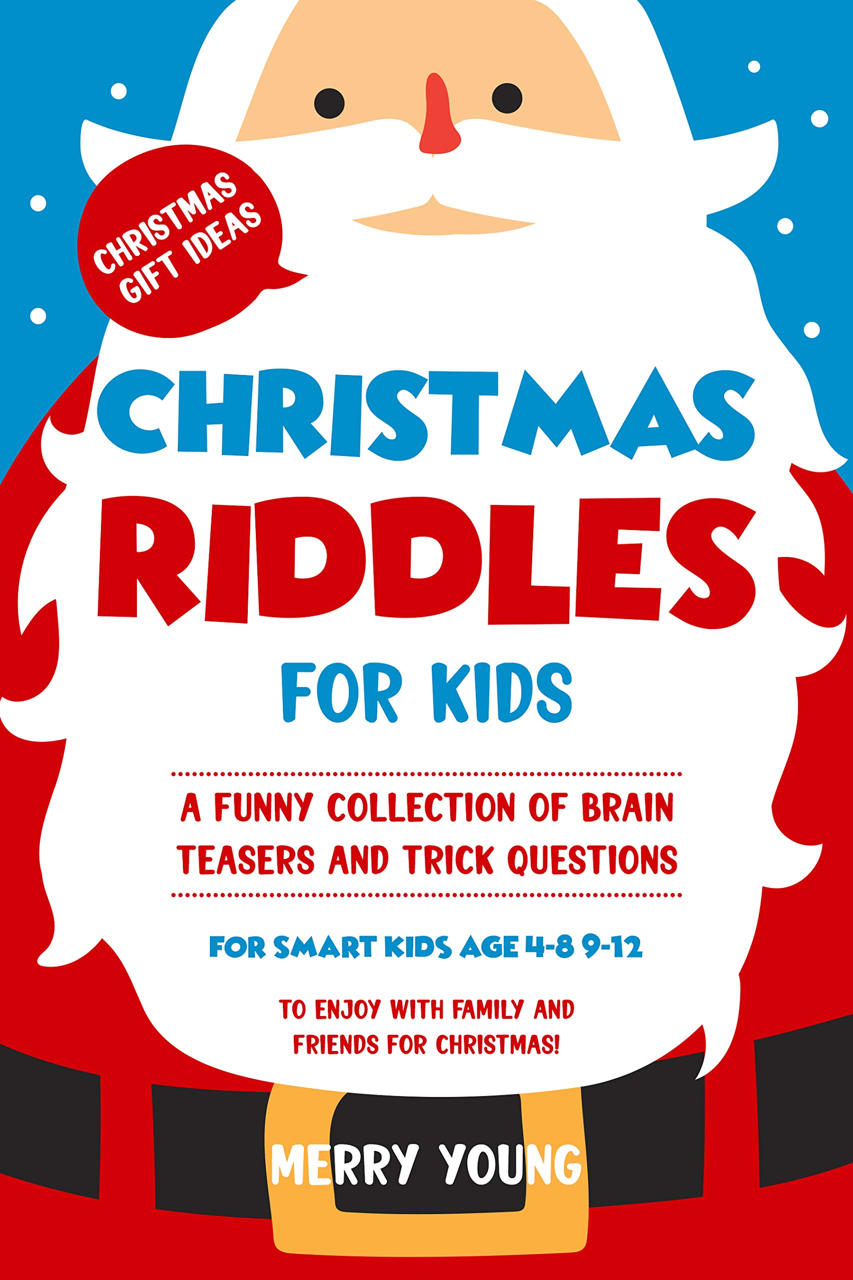 Christmas Riddles for Kids: A Funny Collection of Brain Teasers and Trick Questions for Smart Kids Age 4-8 9-12 to Enjoy With Family and Friends for Christmas!