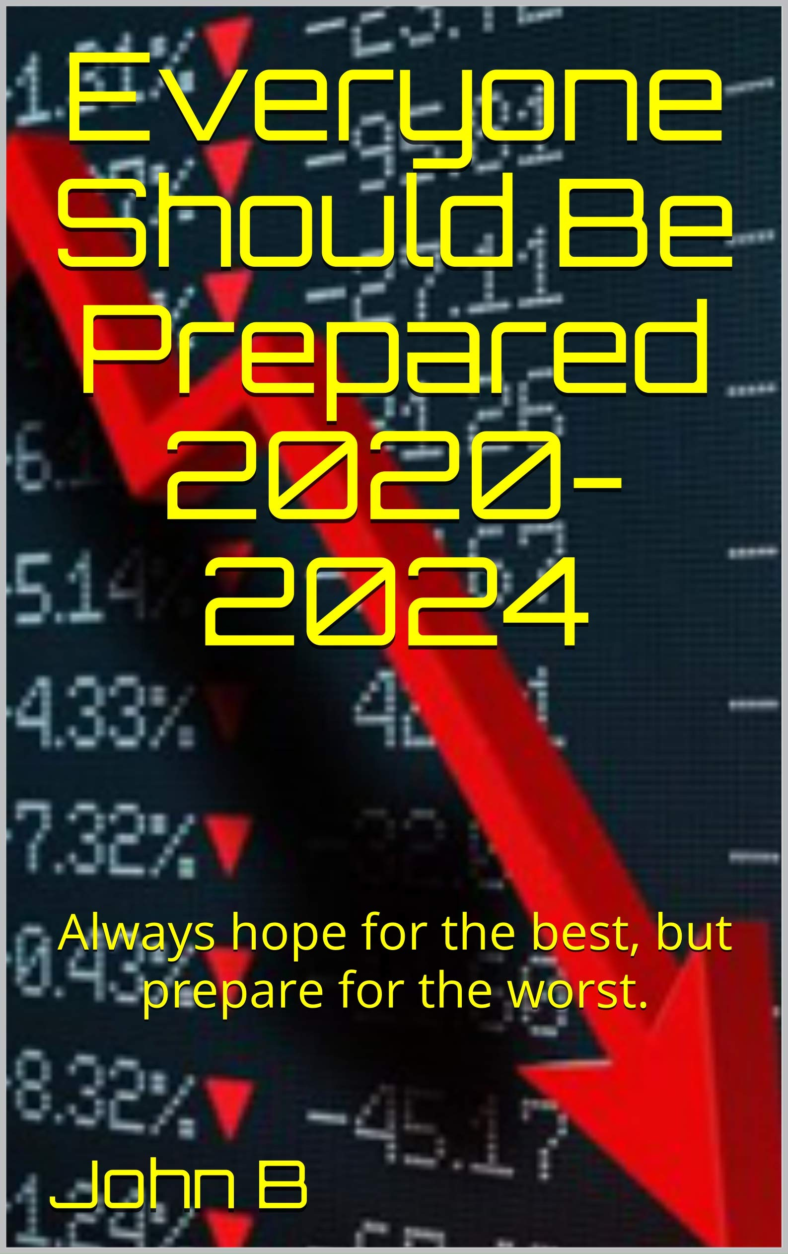Everyone Should Be Prepared 2020-2024: Minimally prepared for natural disasters, off-the-grid power and economic collapse. Have a plan and be better prepared to survive the SHTF.