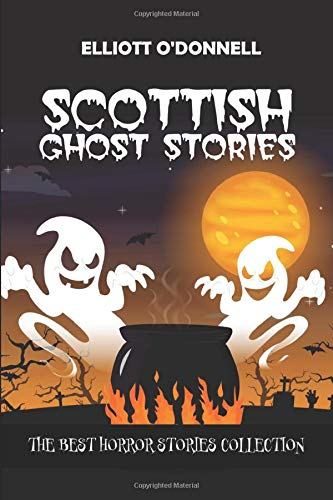 Scottish Ghost Stories: The Best Horror Stories Collection (Ghost Storie Books)