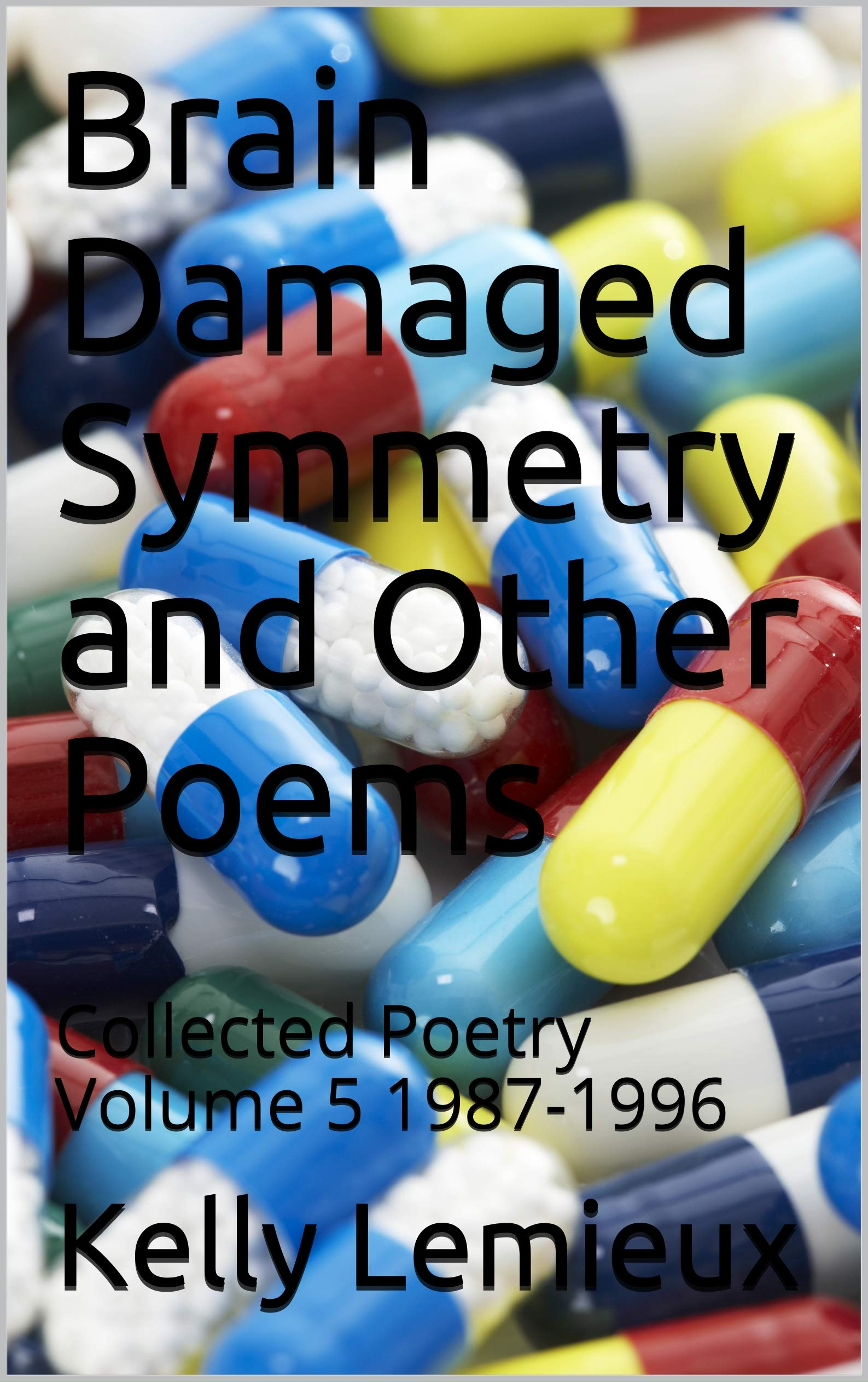 Brain Damaged Symmetry and Other Poems: Collected Poetry Volume 5 1987-1996