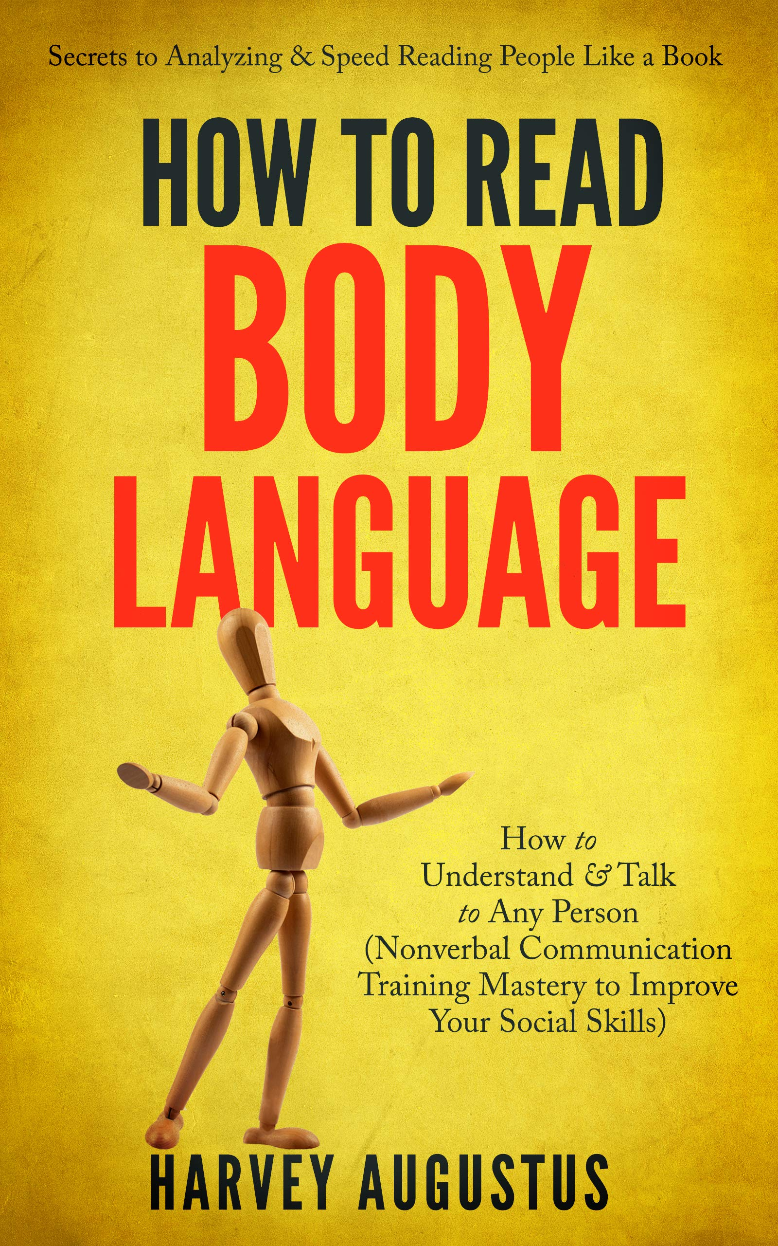 How to Read Body Language: Secrets to Analyzing & Speed Reading People Like a Book - How to Understand & Talk to Any Person (Nonverbal Communication Training Mastery to Improve Your Social Skills)