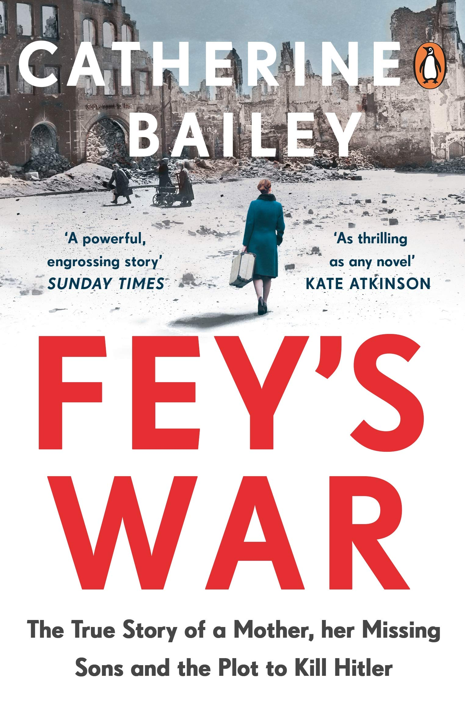 Fey's War: The True Story of a Mother, her Missing Sons and the Plot to Kill Hitler