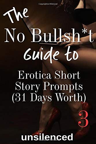The No Bullsh*t Guide To Erotica Short Story Prompts (for 31 Days) (Write Erotica for Money): Write for Money (The No Bullsh*t Guide to Writing Erotica)