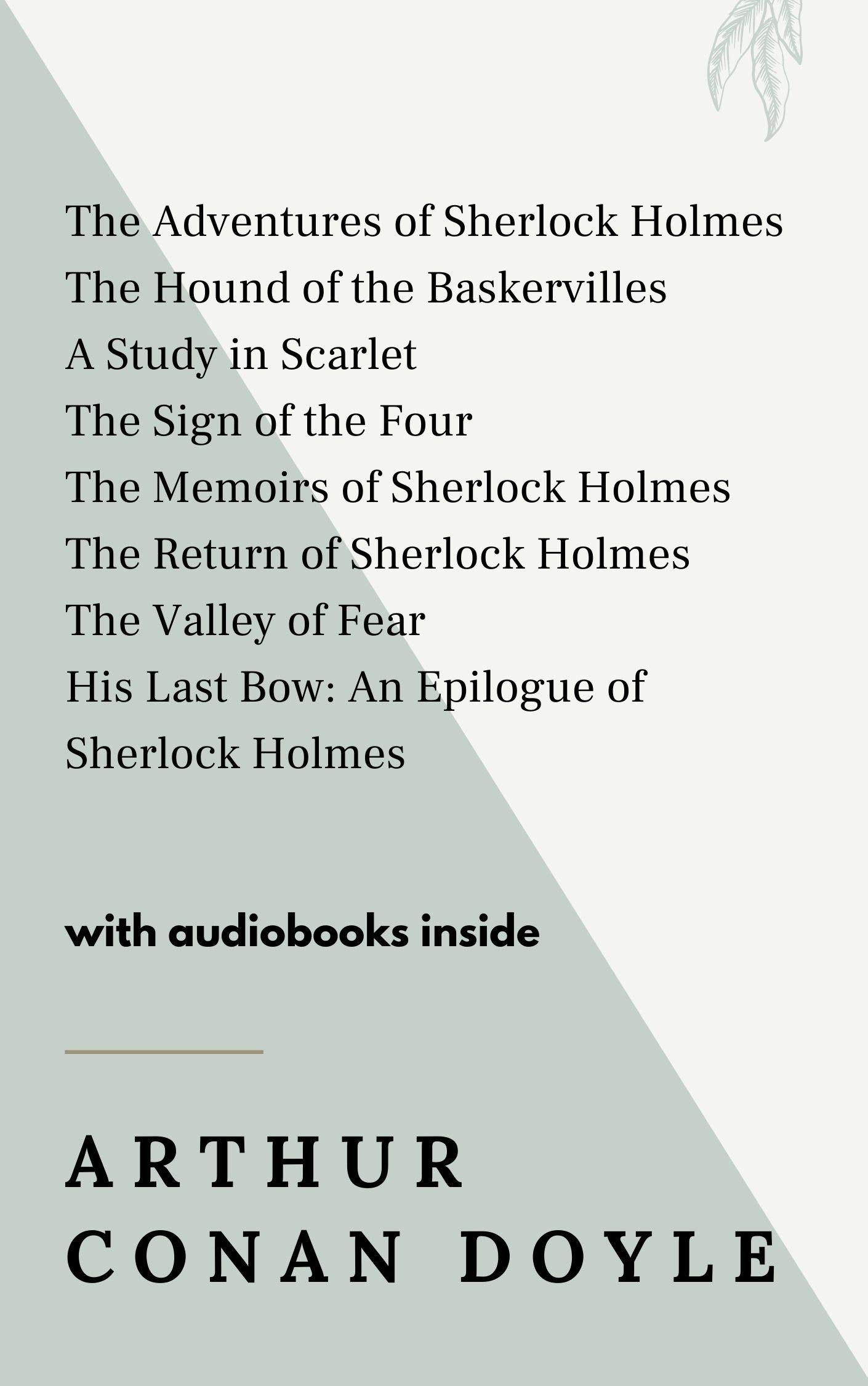 Arthur Conan Doyle: The Adventures of Sherlock Holmes, The Hound of the Baskervilles, A Study in Scarlet, The Sign of the Four, The Memoirs of Sherlock Holmes, and others - WITH AUDIOBOOKS INSIDE