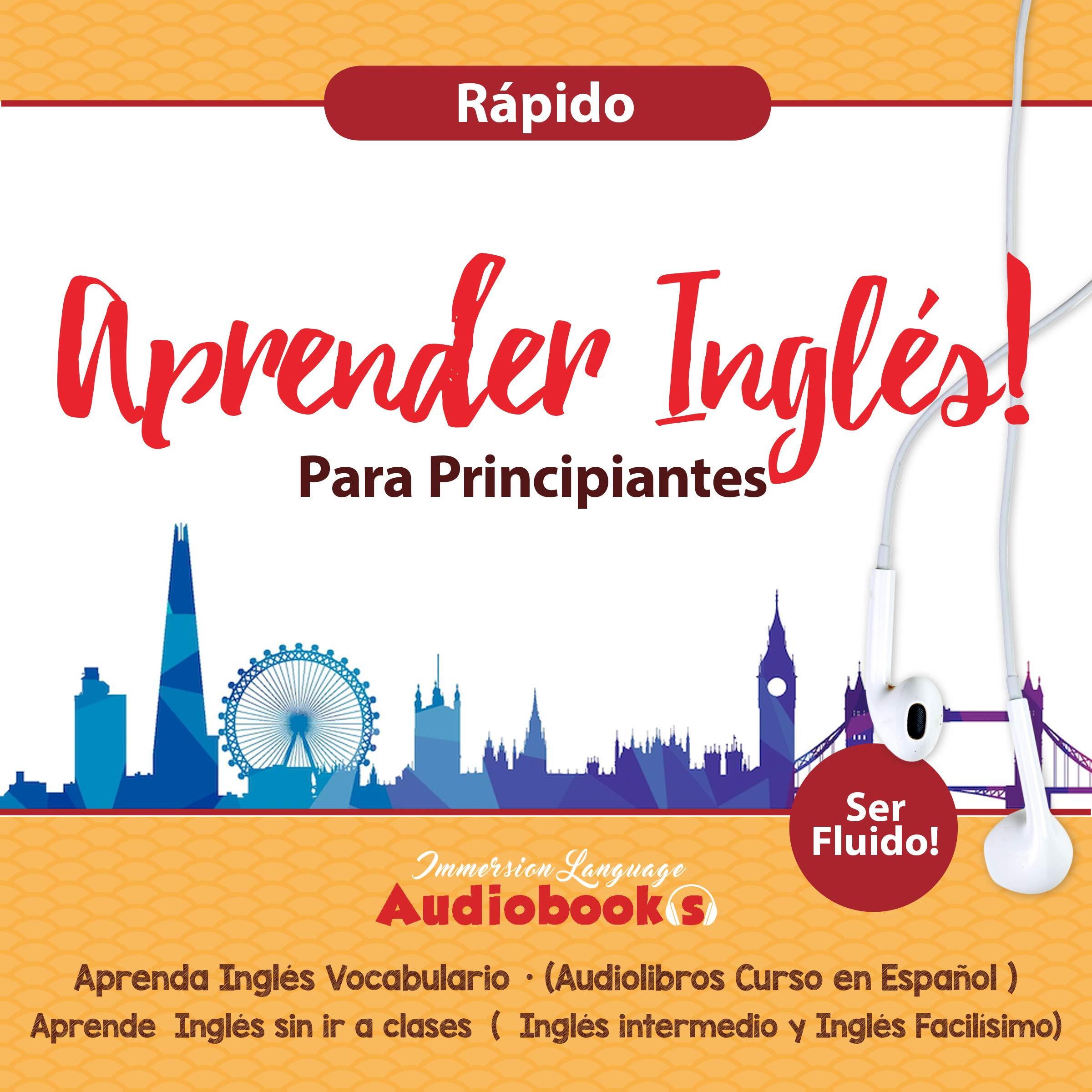 Aprender Inglés para Principiantes Rápido - Aprenda Inglés Vocabulario (Audiolibros Curso en Español - Ser Fluido): Aprende Inglés sin ir a clases -