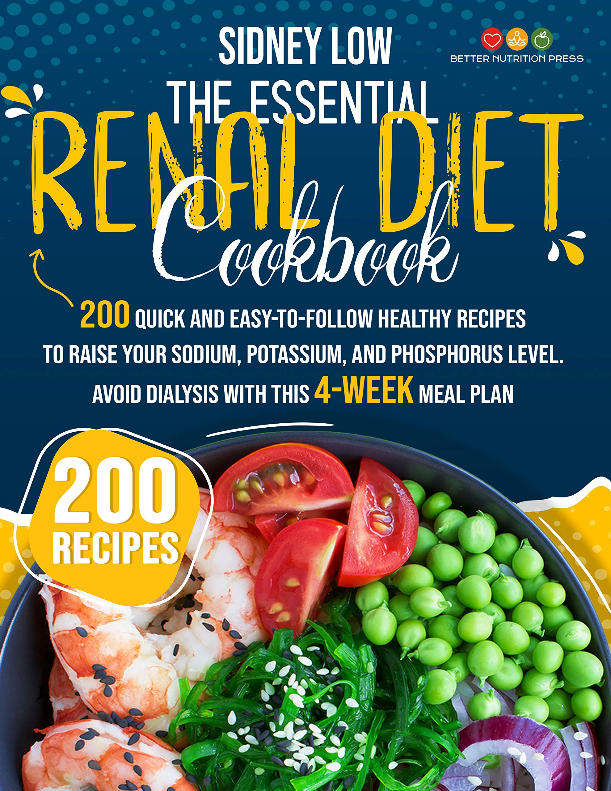 THE ESSENTIAL RENAL DIET COOKBOOK: 201 QUICK, HEALTHY, AND EASY-TO-FOLLOW RECIPES TO RAISE YOUR SODIUM, POTASSIUM, AND PHOSPHORUS LEVEL. AVOID DIALYSIS WITH THIS 4-WEEK MEAL PLAN