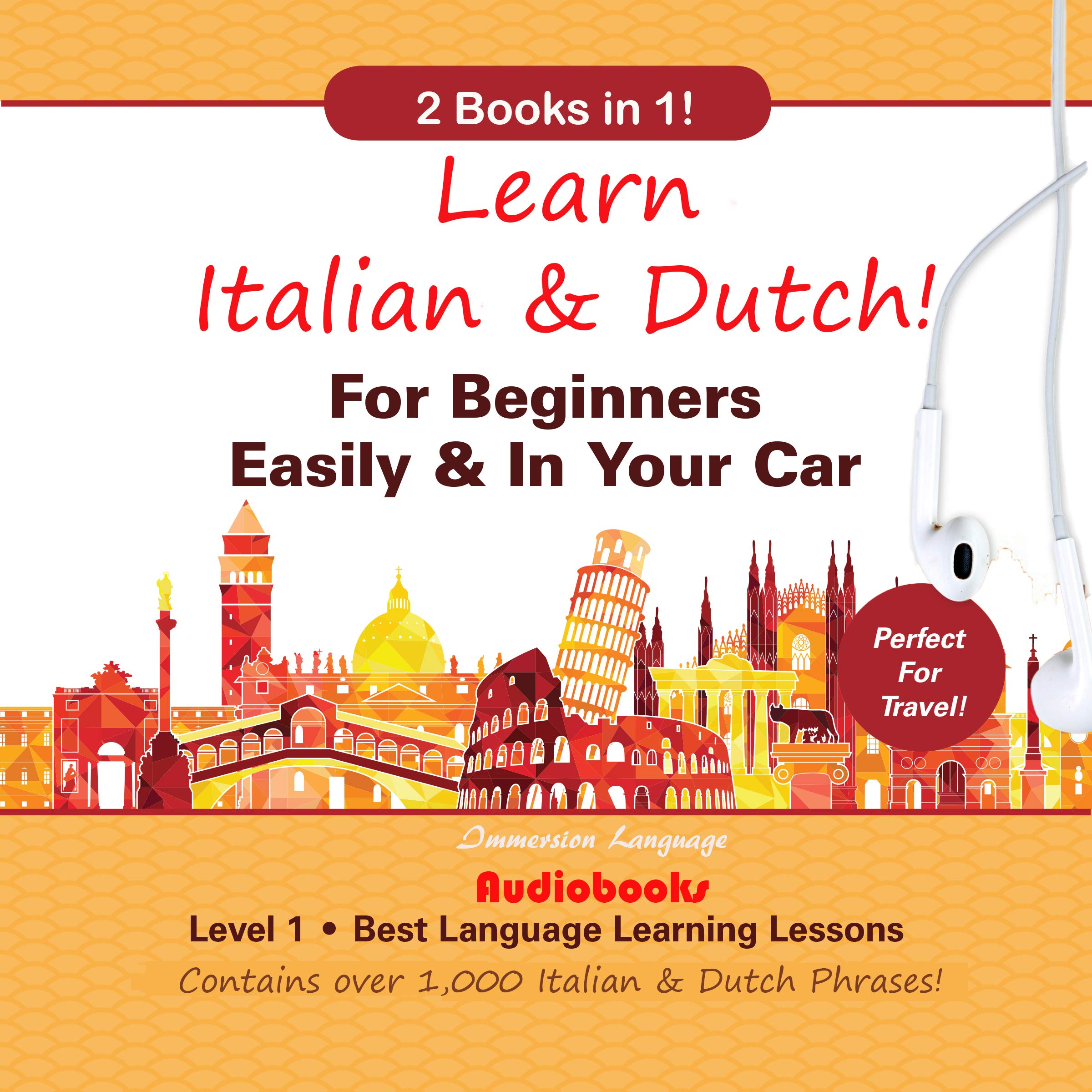 Learn Italian & Dutch! For Beginners Easily and In Your Car 2 Books in 1! Level 1 Best Language Learning Lessons Contains Over 1,000 Italian & Dutch Phrases