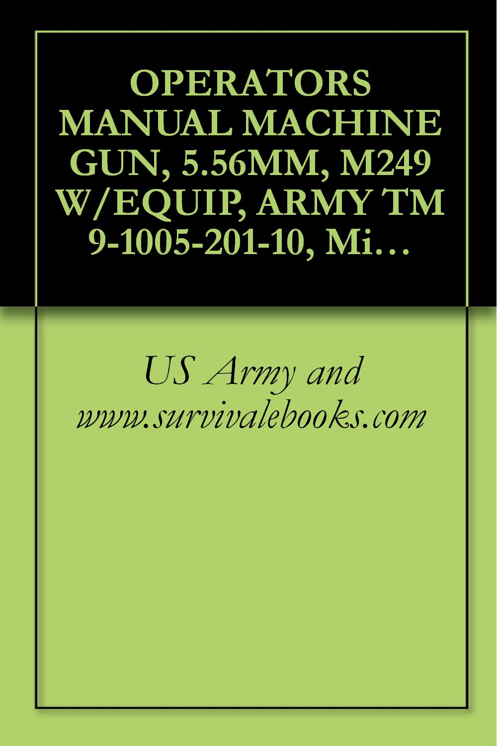 OPERATOR'S MANUAL MACHINE GUN, 5.56MM, M249 W/EQUIP, ARMY TM 9-1005-201-10, Military Manual (Change 2)