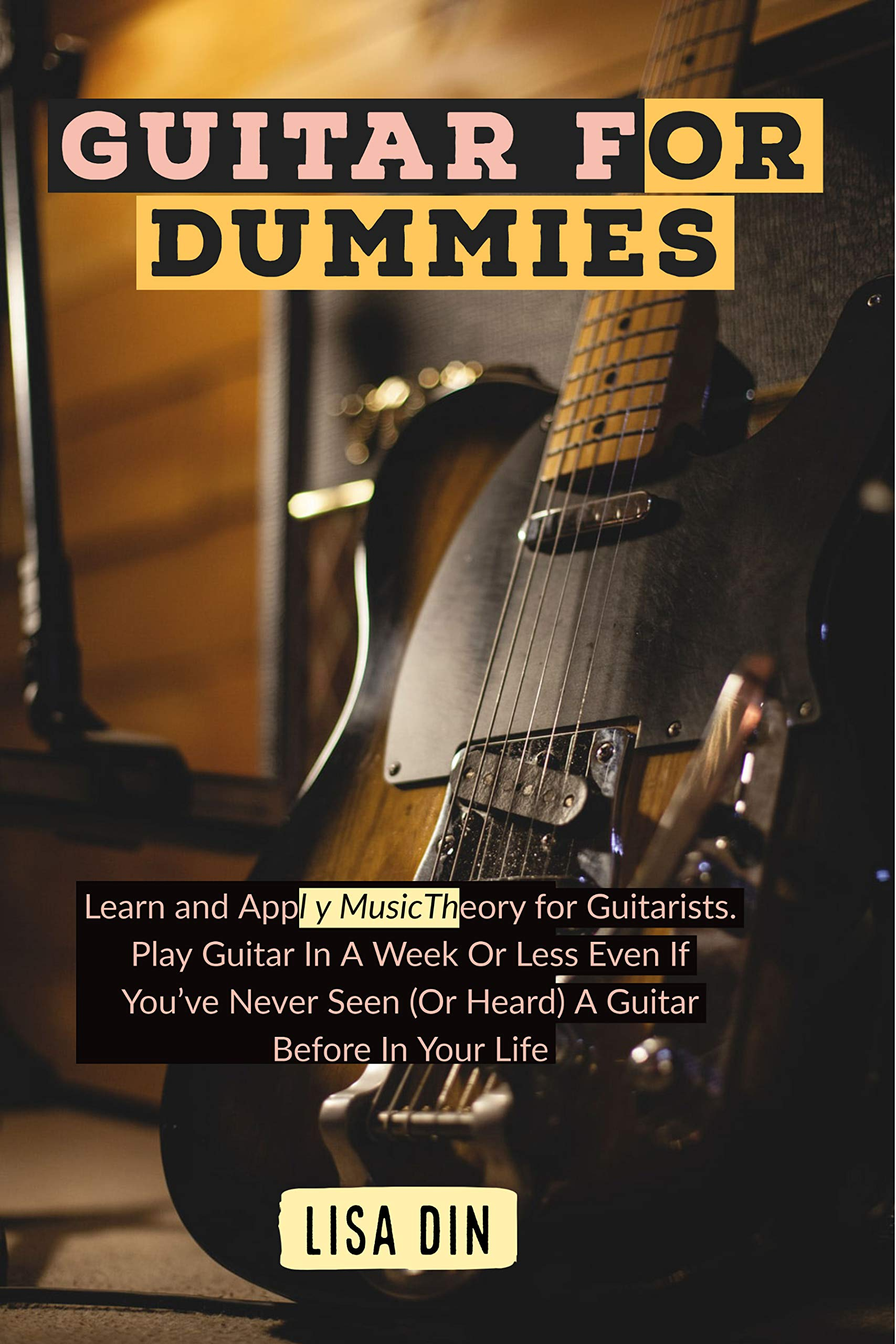 Guitar for dummies: Learn and Apply Music Theory for Guitarists. Play Guitar In A Week Or Less Even If You've Never Seen (Or Heard) A Guitar Before In Your Life