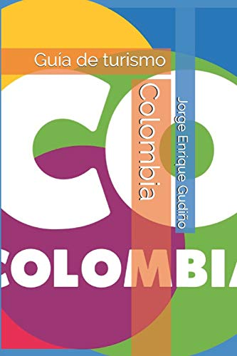 Colombia: Guía de turismo (Spanish Edition) by Jorge Enrique Gudiño, Independently published