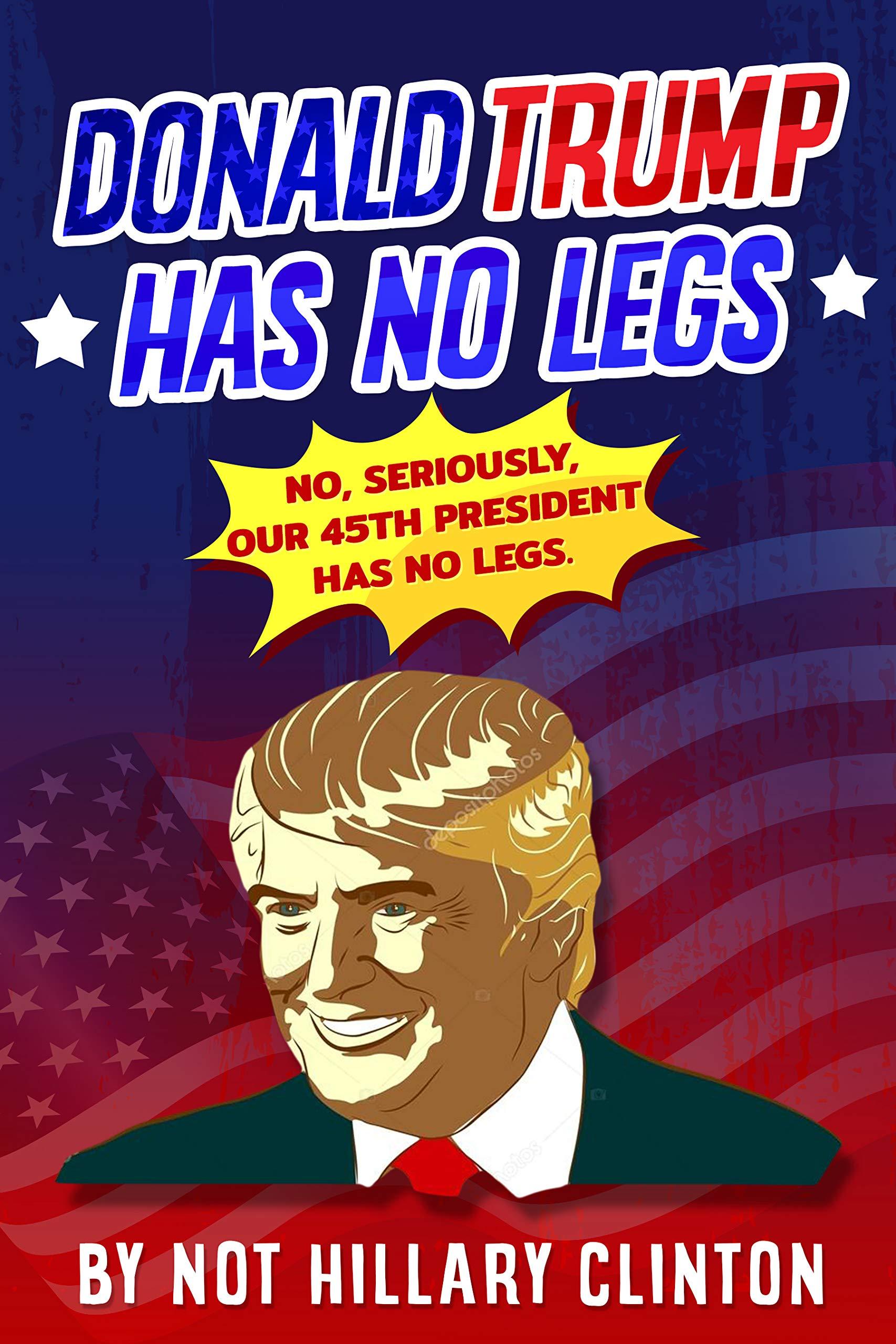 Donald Trump Has No Legs