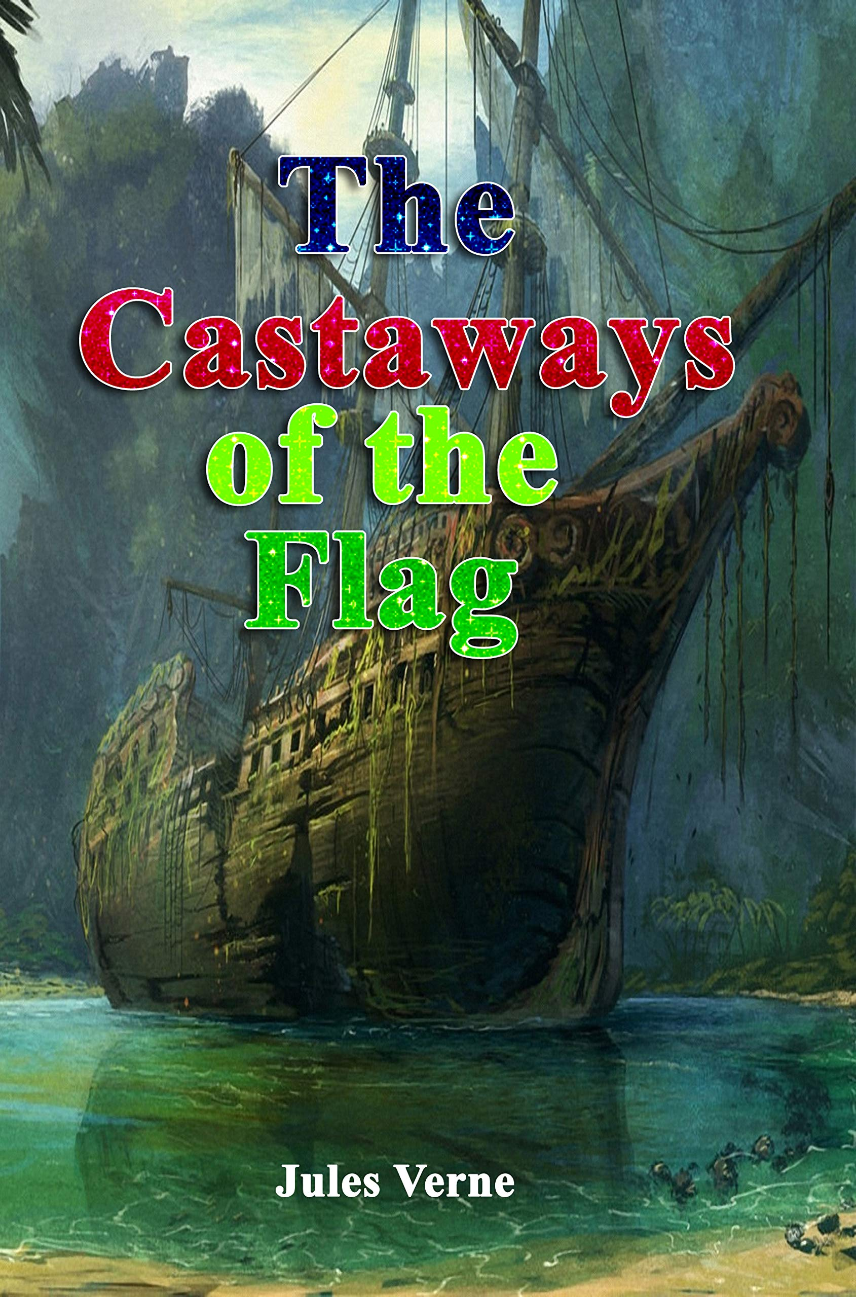 The Castaways of the Flag (Illustrated): T he Final Adventures of the Swiss Family Robinson Classic Book by Jules Verne with Original Illustration Classic Novel, Unabridged Classic Edition