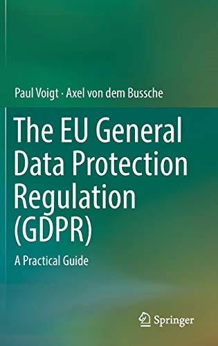 The EU General Data Protection Regulation (GDPR): A Practical Guide by Paul Voigt, Springer