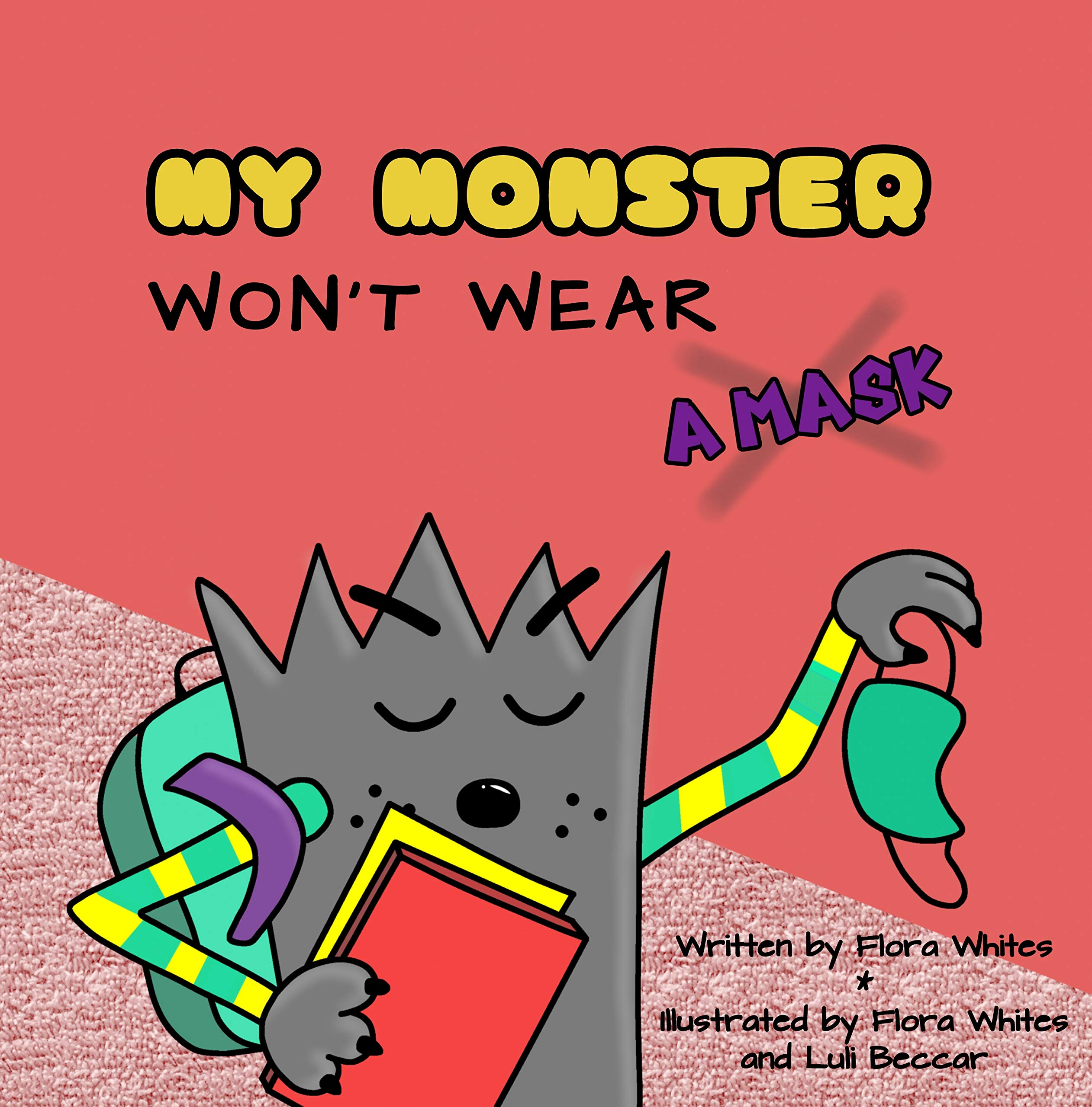 MY MONSTER WON´T WEAR A MASK: A Children´s Book (Ages 3-10) About Schooling in Times of Pandemic