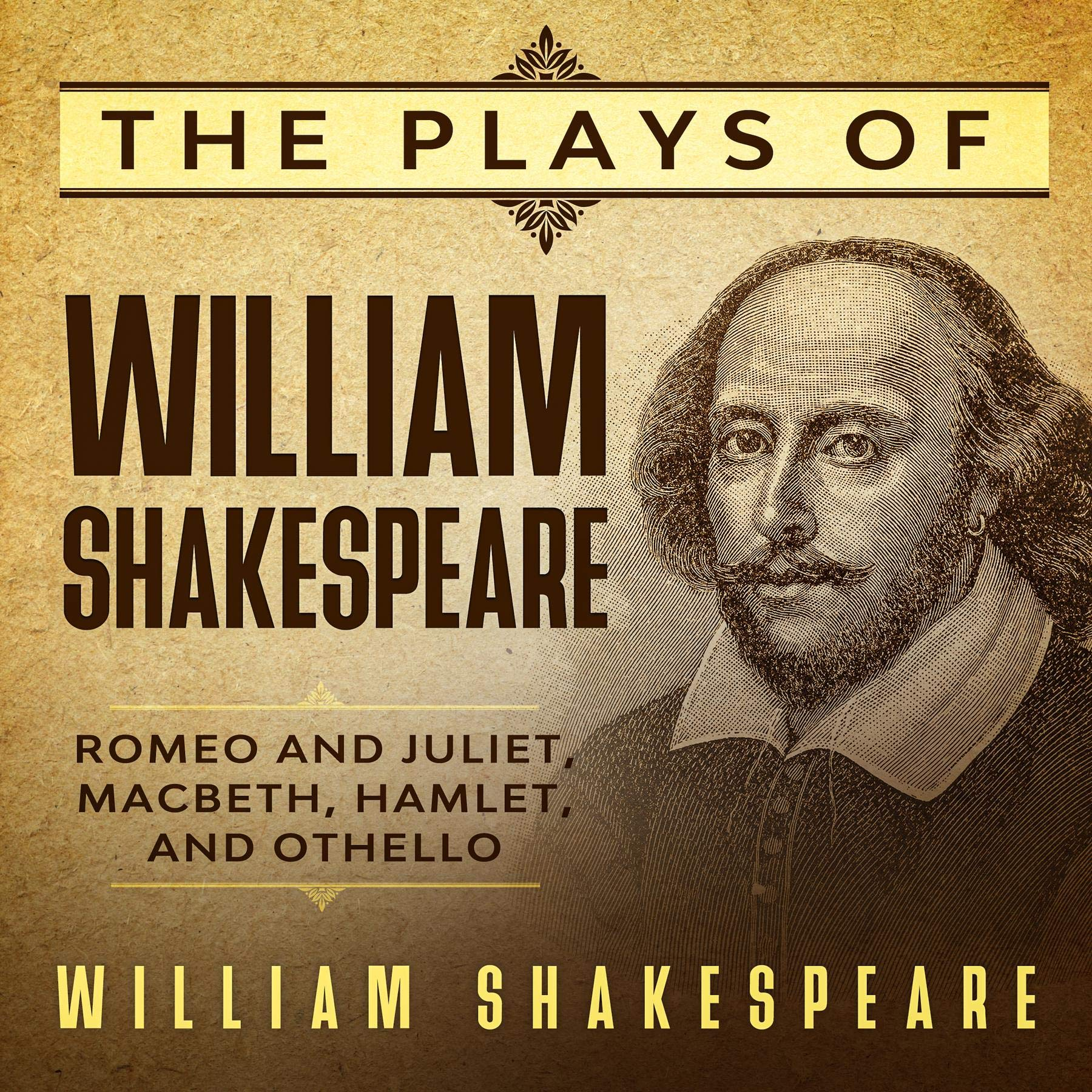 The Plays of William Shakespeare - Romeo and Juliet, Macbeth, Hamlet and Othello