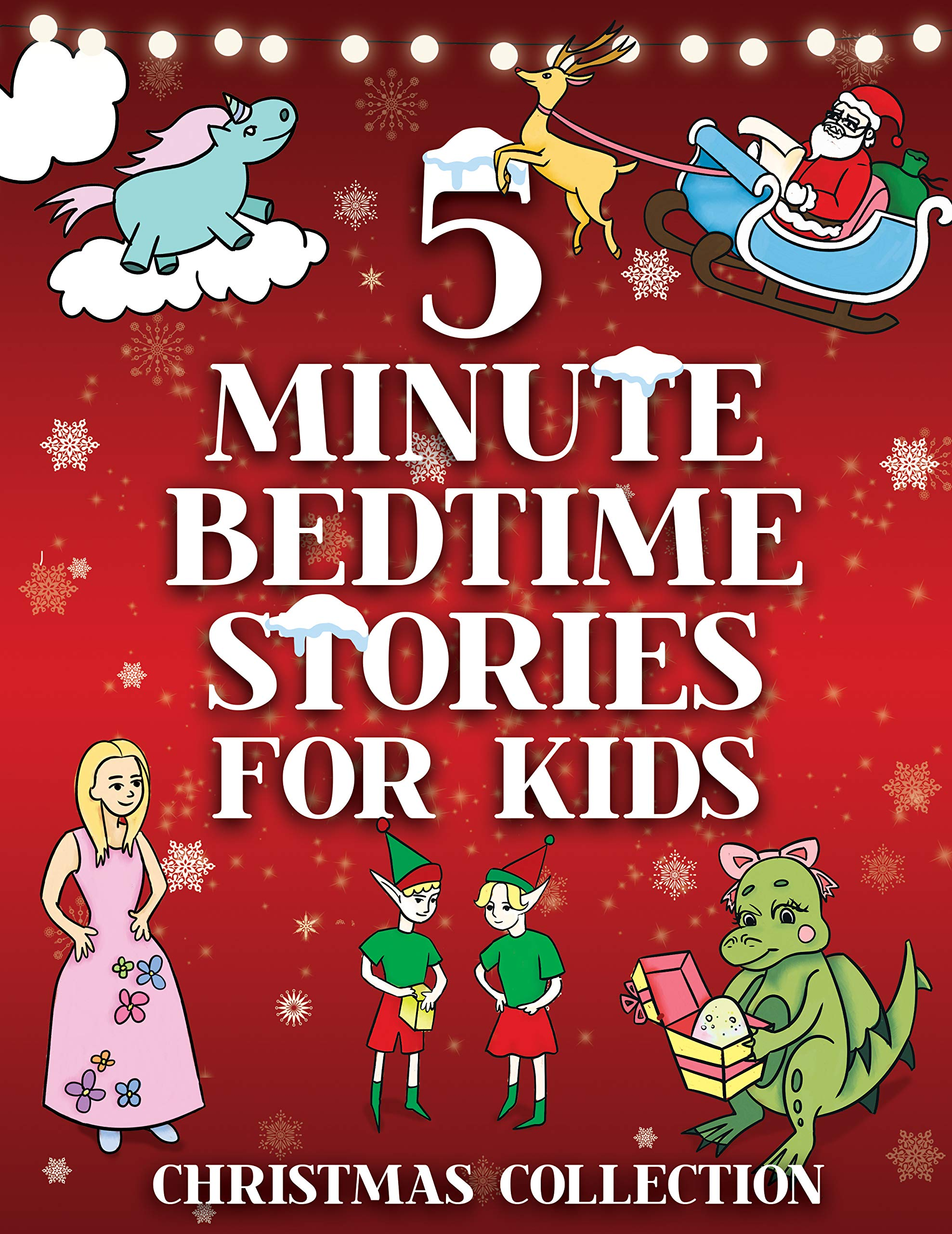 5 Minute Bedtime Stories for Kids - Christmas Collection: Fun Story Book with Santa, Elves, Princesses, Dragons, Unicorns & More for Young Children Boys and Girls