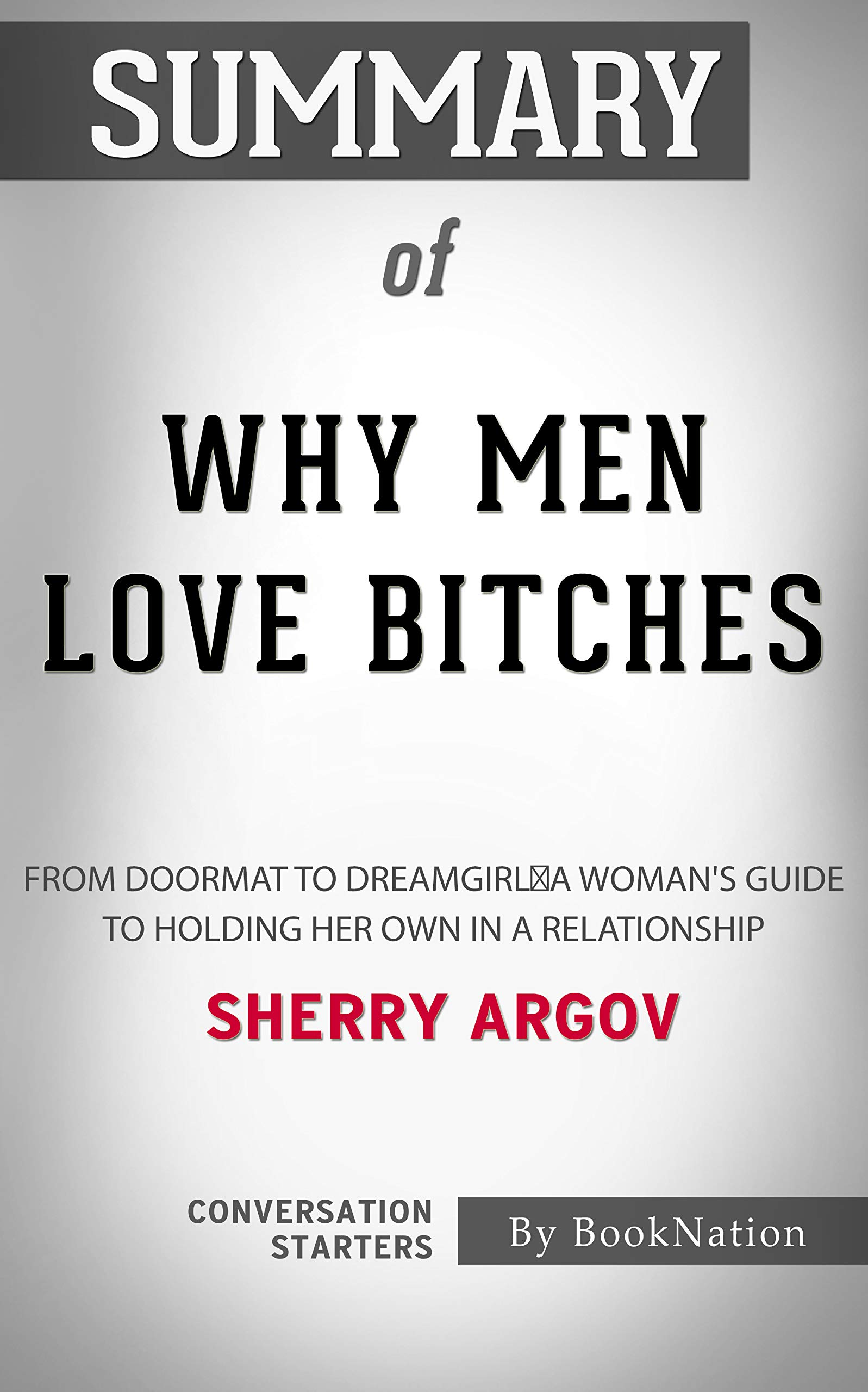 Summary of Why Men Love Bitches: From Doormat to Dreamgirl - A Woman's Guide to Holding Her Own in a Relationship: Conversation Starters