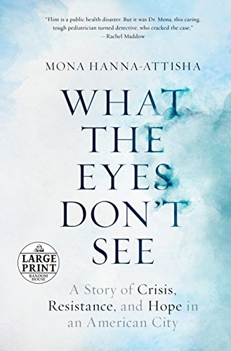 What the Eyes Don't See: A Story of Crisis, Resistance, and Hope in an American City (Random House Large Print) by Mona Hanna-Attisha, Random House Large Print