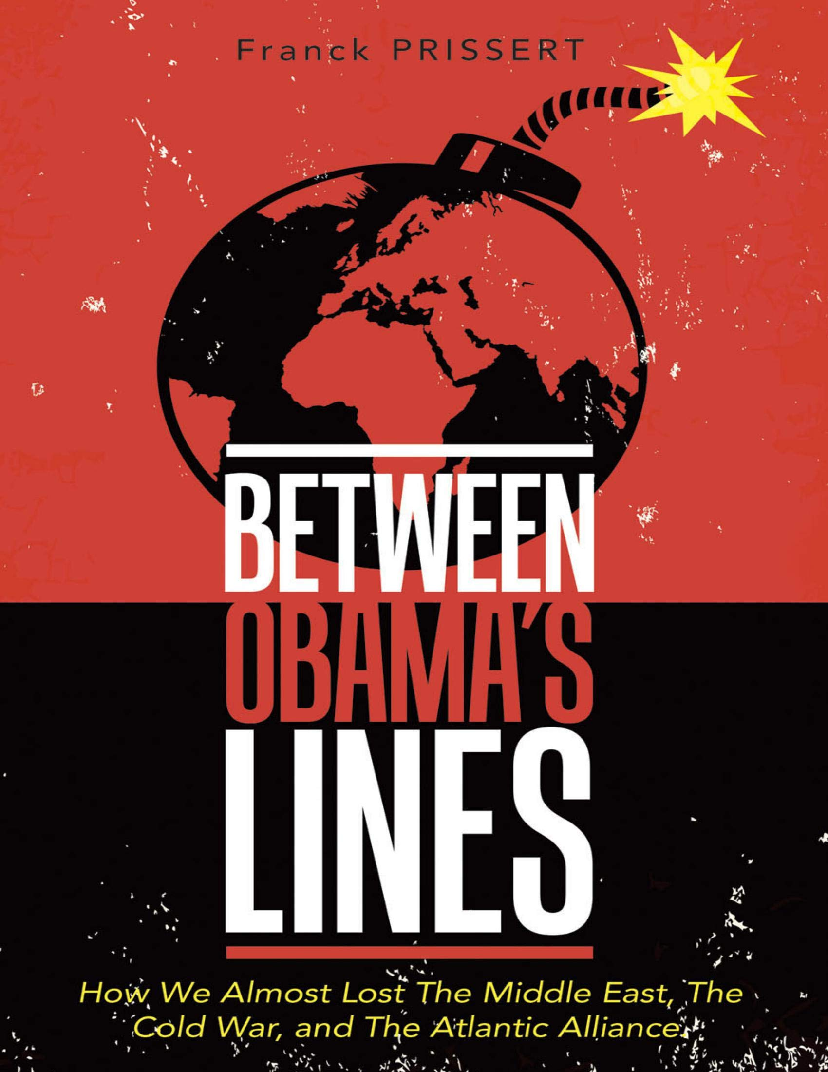 Between Obama's Lines: How We Almost Lost the Middle East, the Cold War, and the Atlantic Alliance
