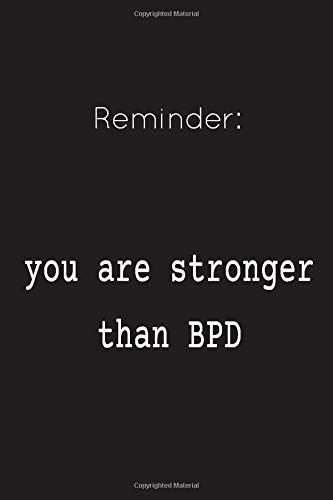 You Are Stronger Than BPD: 6x9 100 Pages Notebook, Borderline Personality Disorder Journal, BPD diary family gift, for men, women, mother, parent, daughter
