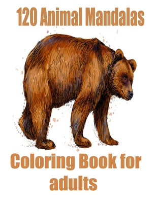 120 Animal Mandalas Coloring Book for adults: Planner for a Magical , An Adult and kids Coloring Book with Lions, Elephants, Owls, Dogs, Cats,100 pages, for Adults Featuring Mandalas Inspired Flowers, Animals, and Paisley Patterns and Many More