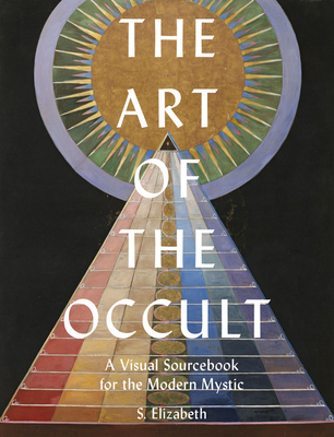 The Art of the Occult: A Visual Sourcebook for the Modern Mystic